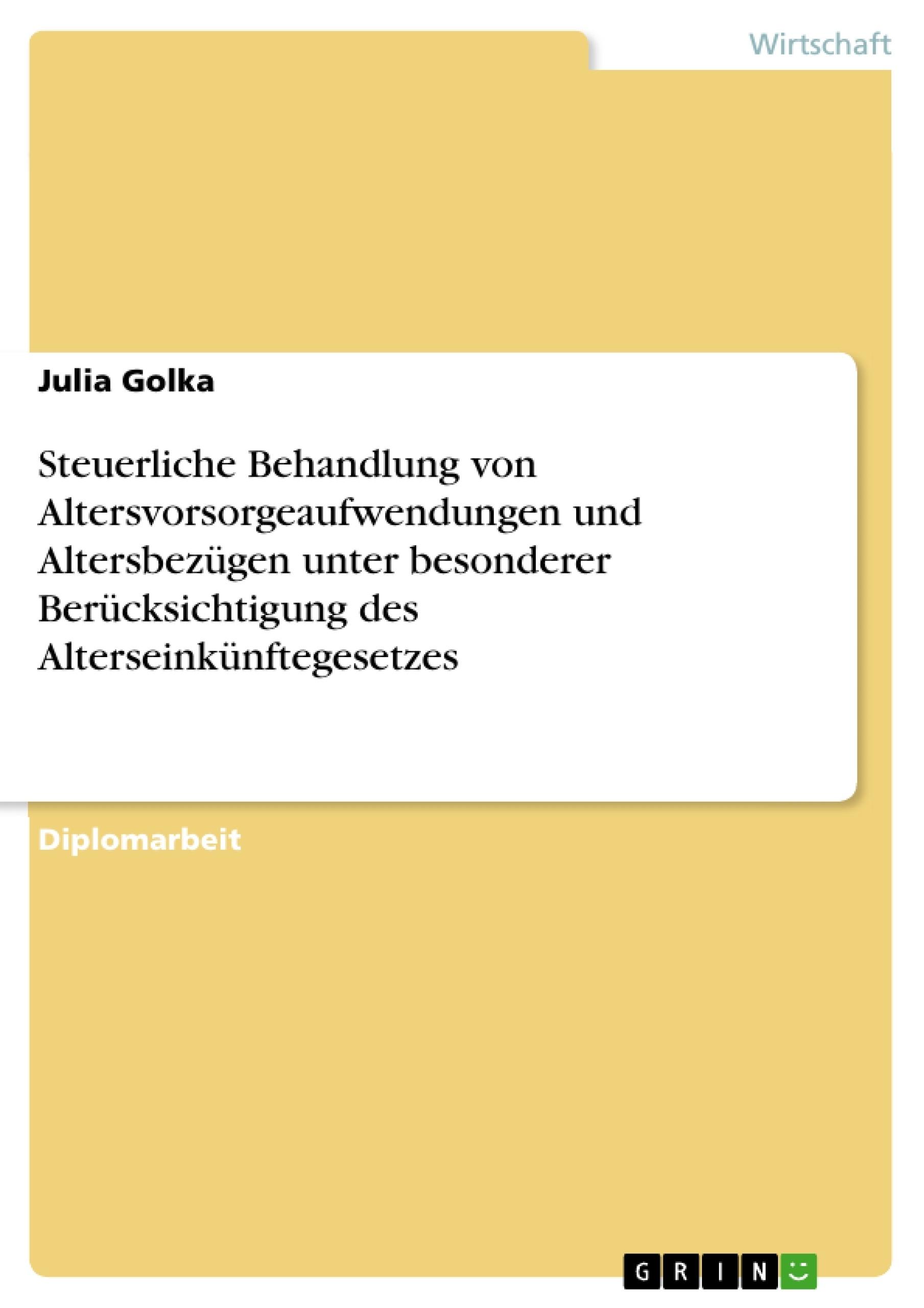 Titel: Steuerliche Behandlung von Altersvorsorgeaufwendungen und Altersbezügen unter besonderer Berücksichtigung des Alterseinkünftegesetzes