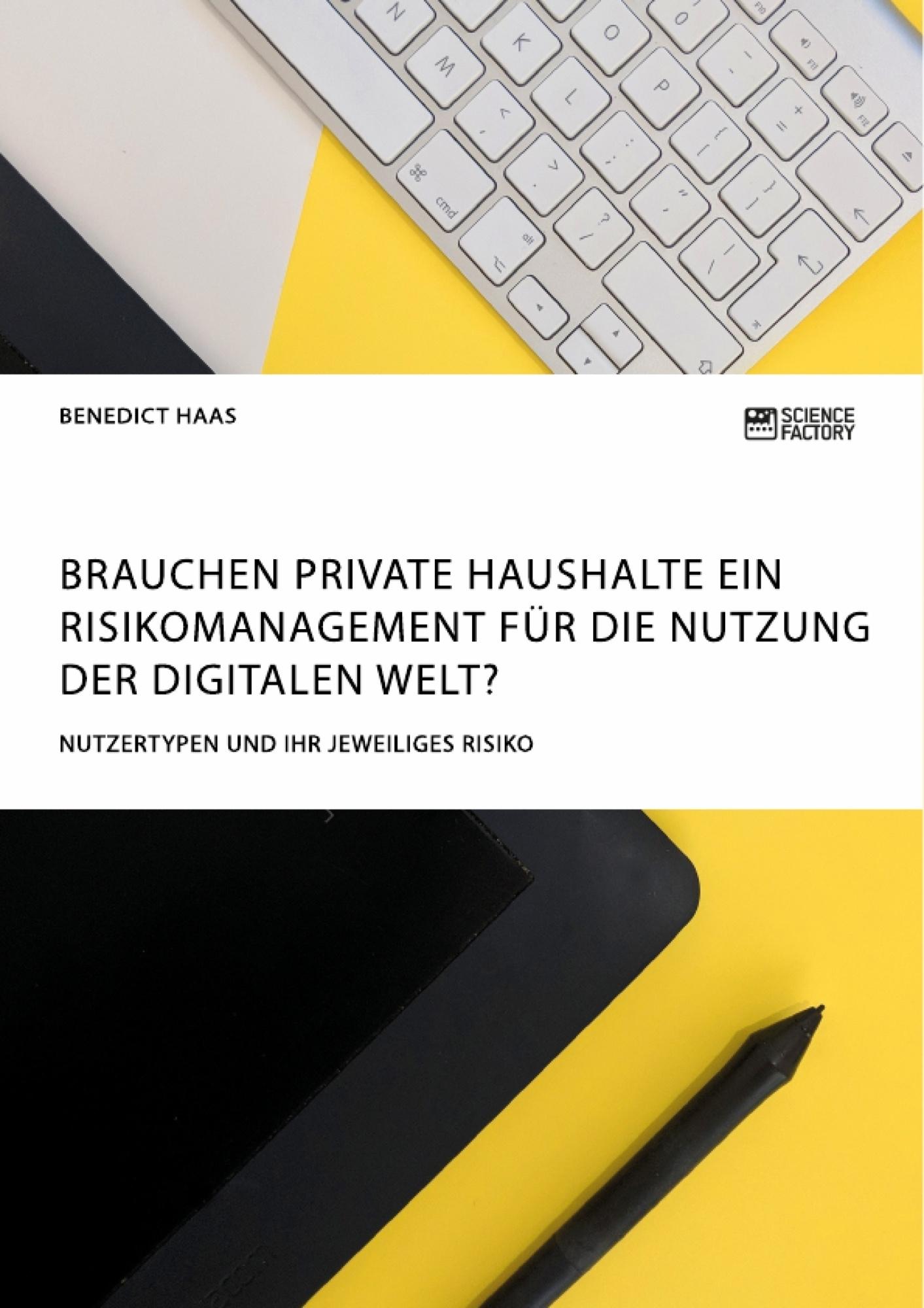 Titel: Brauchen private Haushalte ein Risikomanagement für die Nutzung der Digitalen Welt? Nutzertypen und ihr jeweiliges Risiko