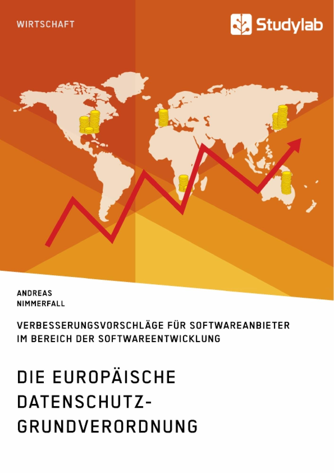 Titel: Die europäische Datenschutz-Grundverordnung. Verbesserungsvorschläge für Softwareanbieter im Bereich der Softwareentwicklung