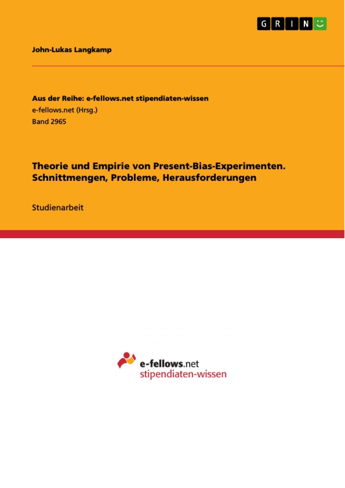 Titel: Theorie und Empirie von Present-Bias-Experimenten. Schnittmengen, Probleme, Herausforderungen