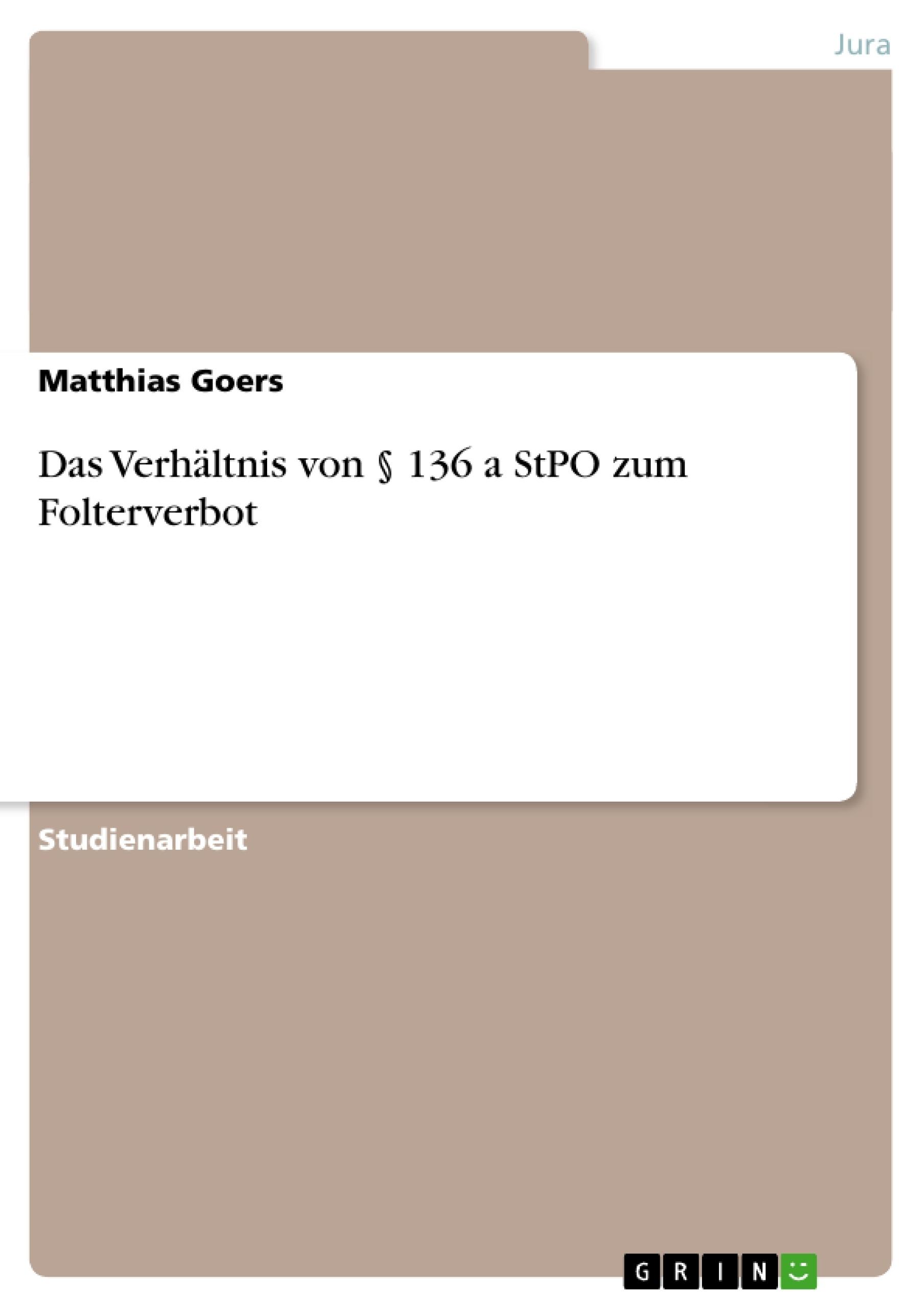 Titel: Das Verhältnis von § 136 a StPO zum Folterverbot
