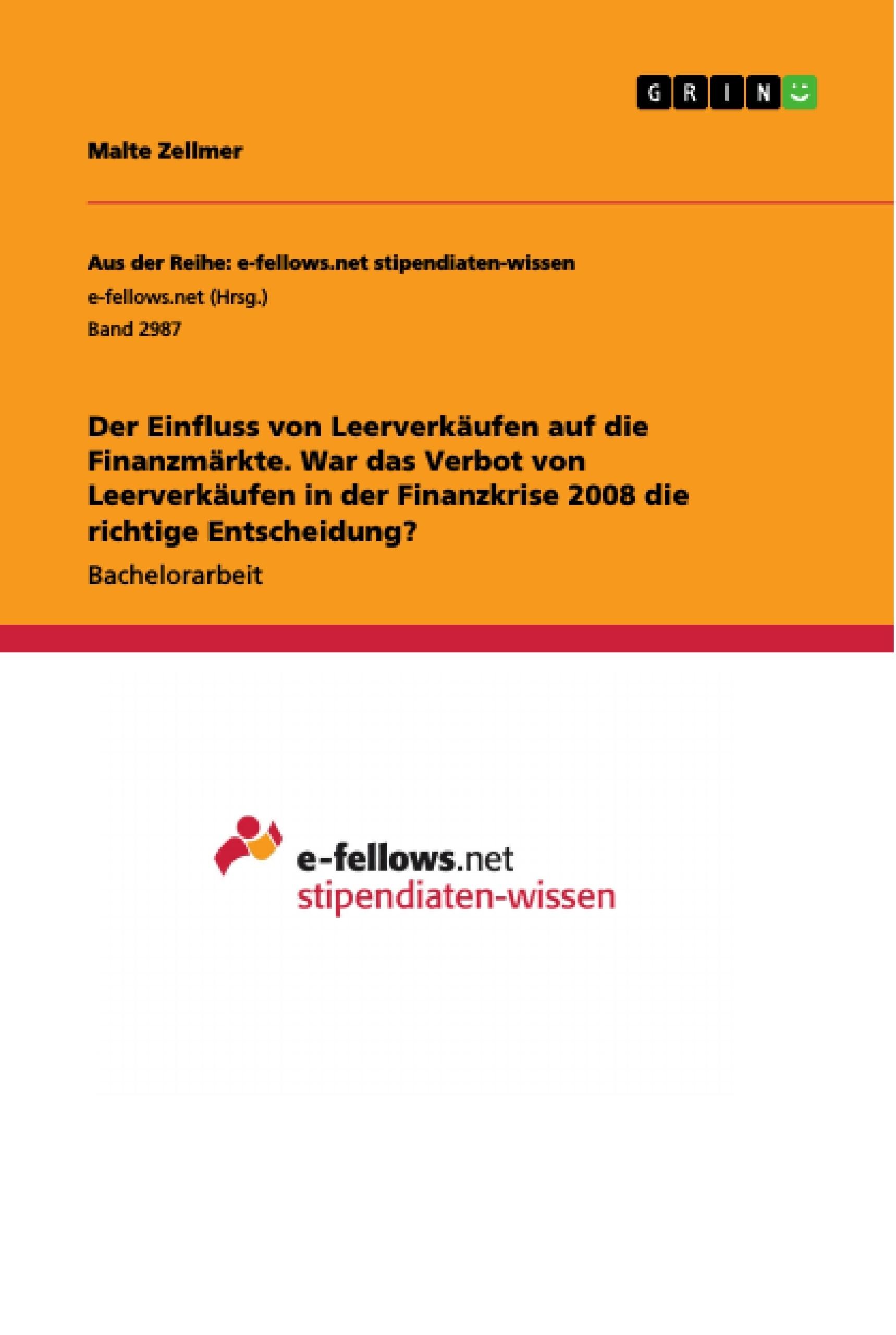 Titel: Der Einfluss von Leerverkäufen auf die Finanzmärkte. War das Verbot von Leerverkäufen in der Finanzkrise 2008 die richtige Entscheidung?