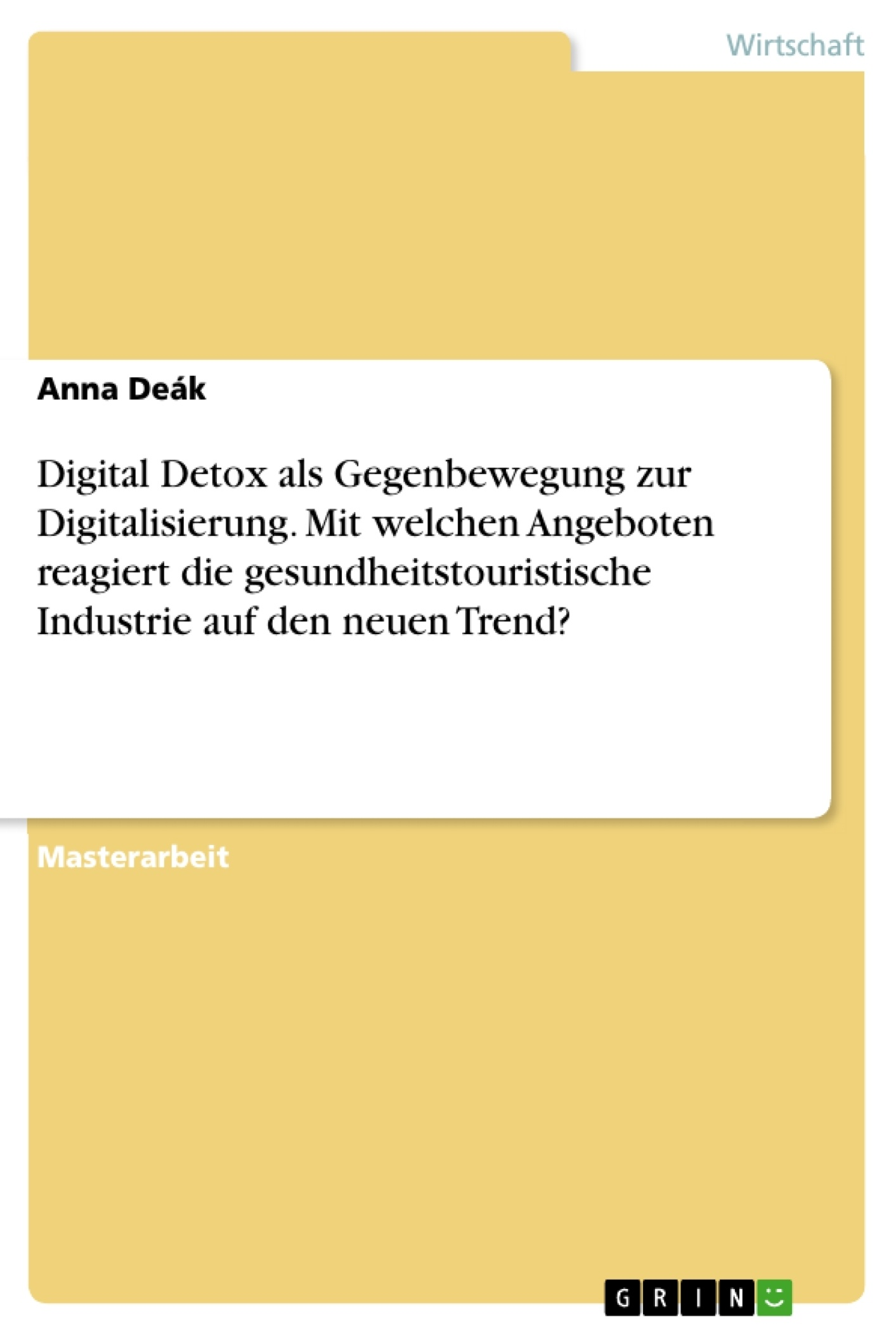 Titel: Digital Detox als Gegenbewegung zur Digitalisierung. Mit welchen Angeboten reagiert die gesundheitstouristische Industrie auf den neuen Trend?
