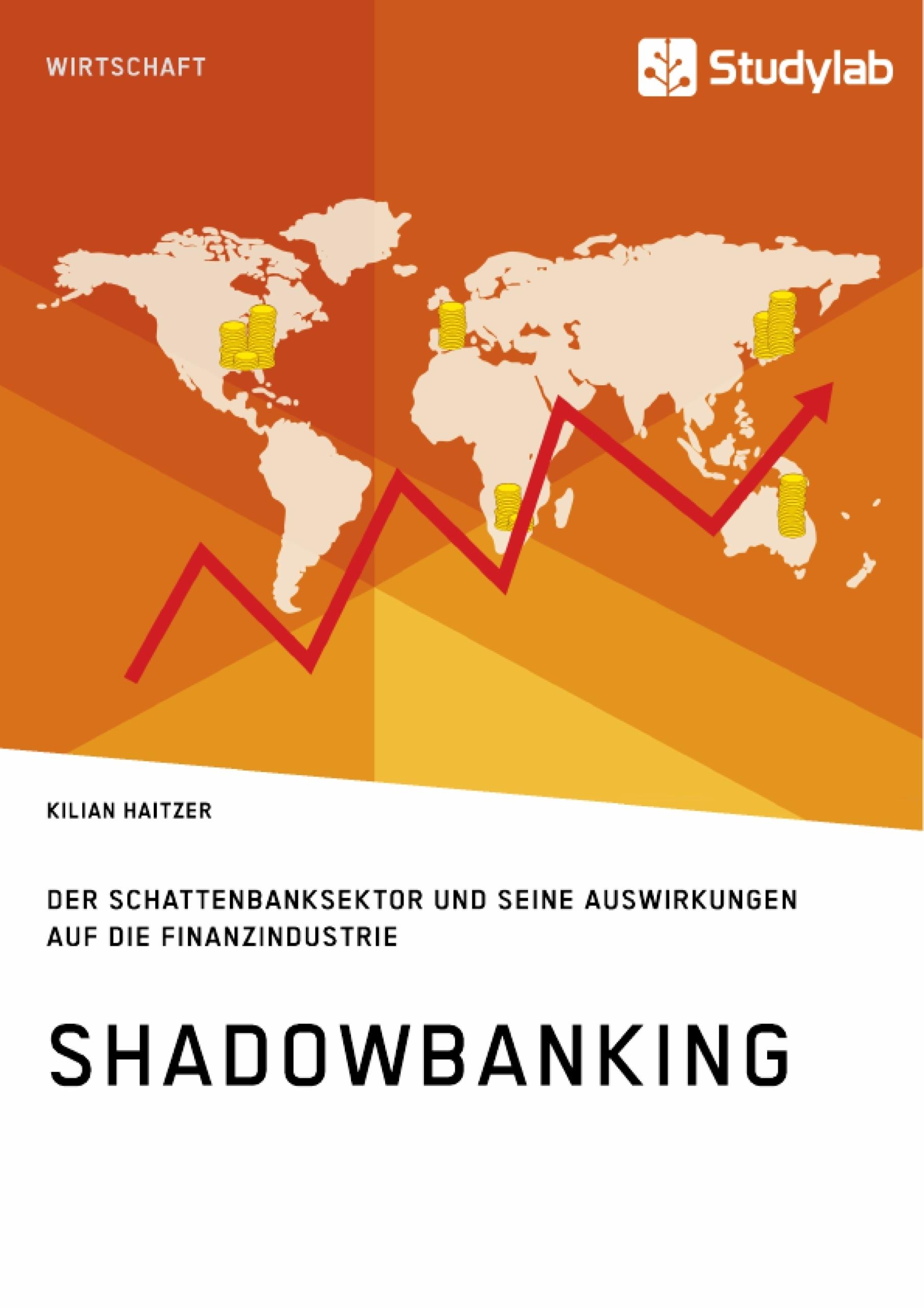 Titel: Shadowbanking. Der Schattenbanksektor und seine Auswirkungen auf die Finanzindustrie