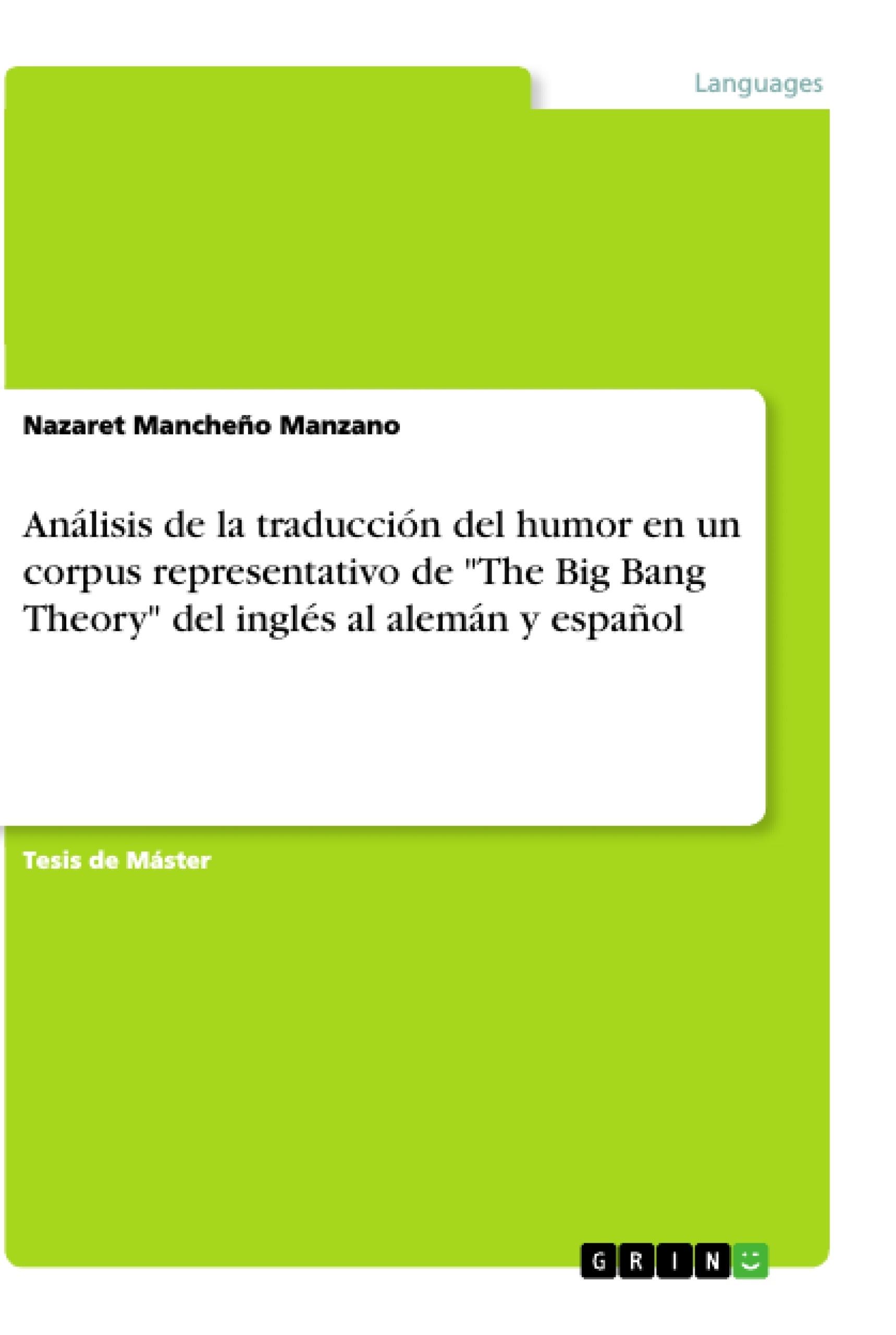 """Título: Análisis de la traducción del humor en un corpus representativo de """"The Big Bang Theory"""" del inglés al alemán y español"""