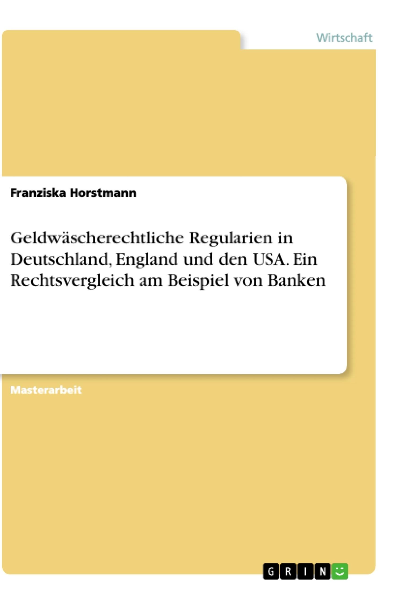 Titel: Geldwäscherechtliche Regularien in Deutschland, England und den USA. Ein Rechtsvergleich am Beispiel von Banken