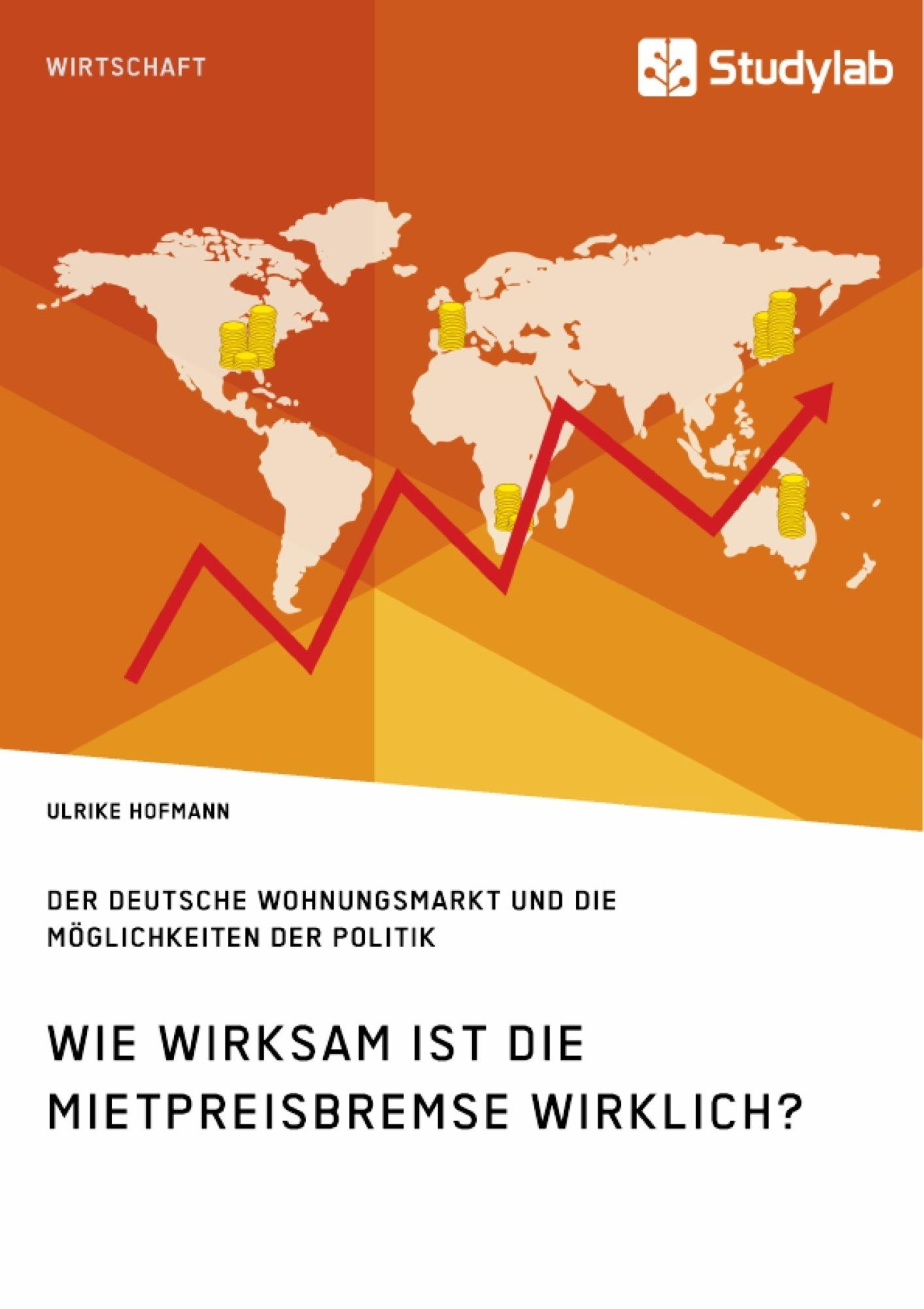 Titel: Wie wirksam ist die Mietpreisbremse wirklich? Der deutsche Wohnungsmarkt und die Möglichkeiten der Politik