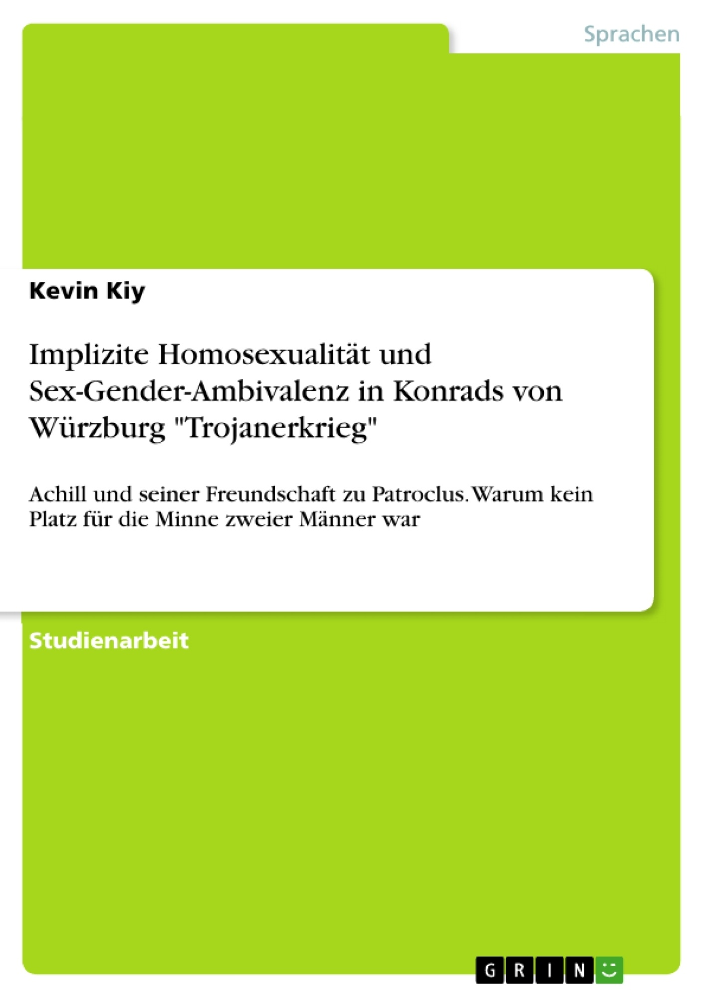"""Titel: Implizite Homosexualität und Sex-Gender-Ambivalenz in Konrads von Würzburg """"Trojanerkrieg"""""""