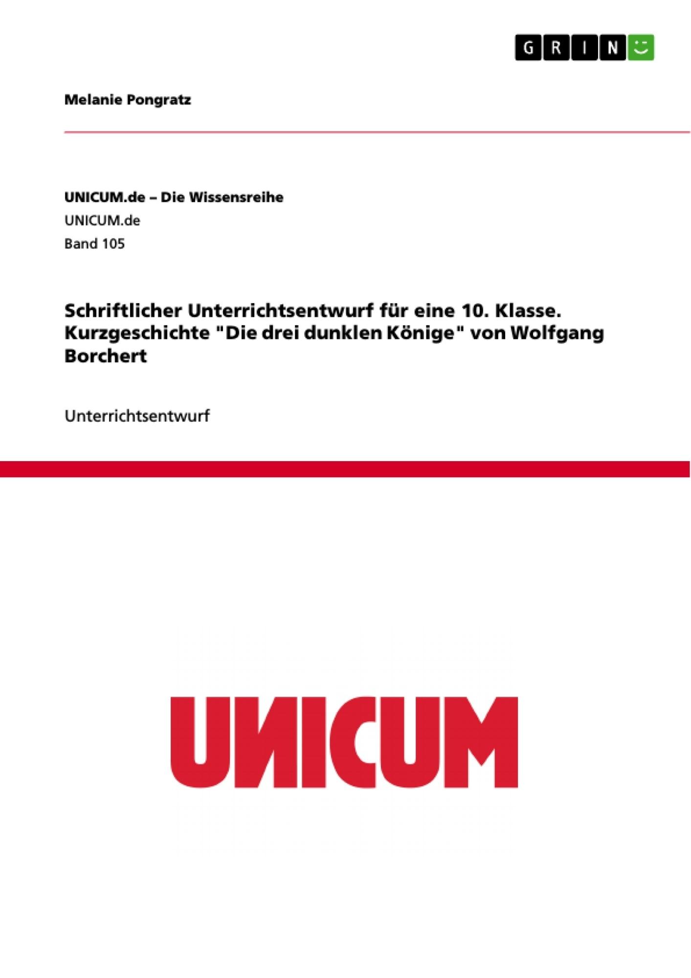 """Titel: Schriftlicher Unterrichtsentwurf für eine 10. Klasse. Kurzgeschichte """"Die drei dunklen Könige"""" von Wolfgang Borchert"""