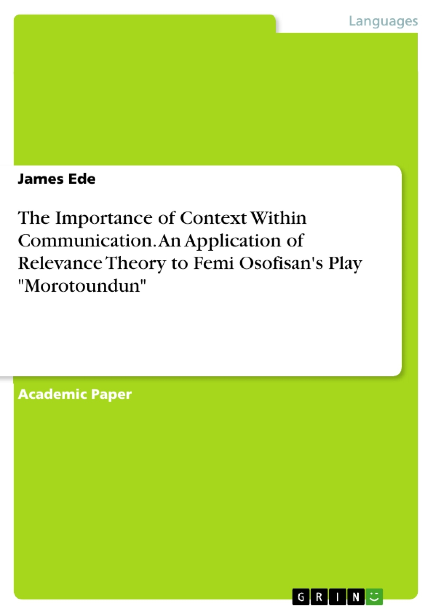 """Title: The Importance of Context Within Communication. An Application of Relevance Theory to Femi Osofisan's  Play """"Morotoundun"""""""