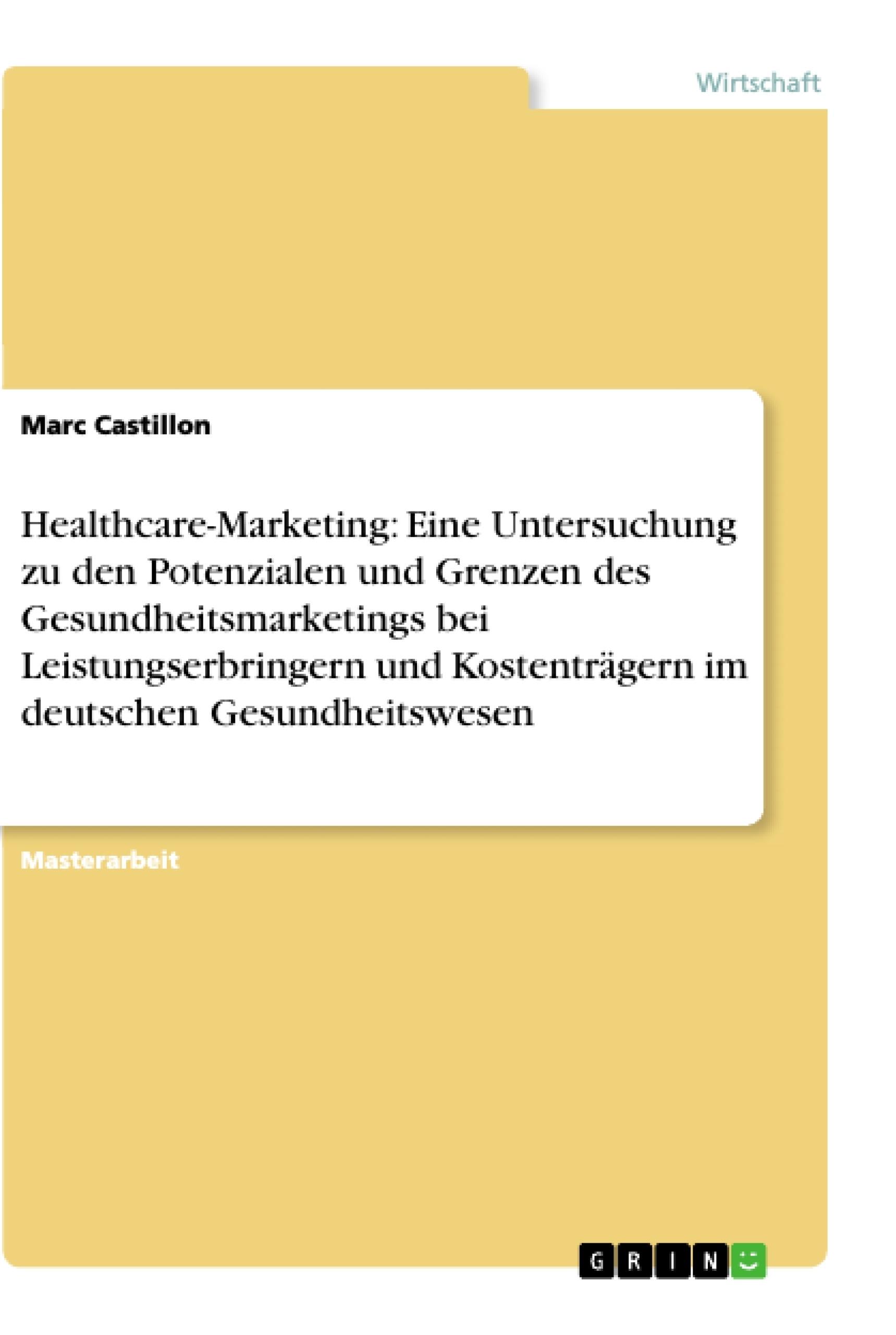 Titel: Healthcare-Marketing: Eine Untersuchung zu den Potenzialen und Grenzen des Gesundheitsmarketings bei Leistungserbringern und Kostenträgern im deutschen Gesundheitswesen