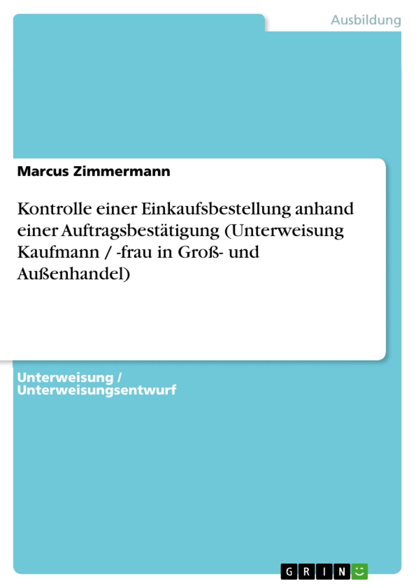 Titel: Kontrolle einer Einkaufsbestellung anhand einer Auftragsbestätigung (Unterweisung Kaufmann / -frau in Groß- und Außenhandel)