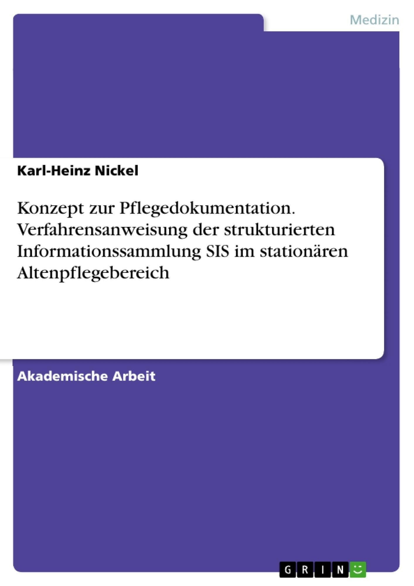 Titel: Konzept zur Pflegedokumentation. Verfahrensanweisung der strukturierten Informationssammlung SIS im stationären Altenpflegebereich