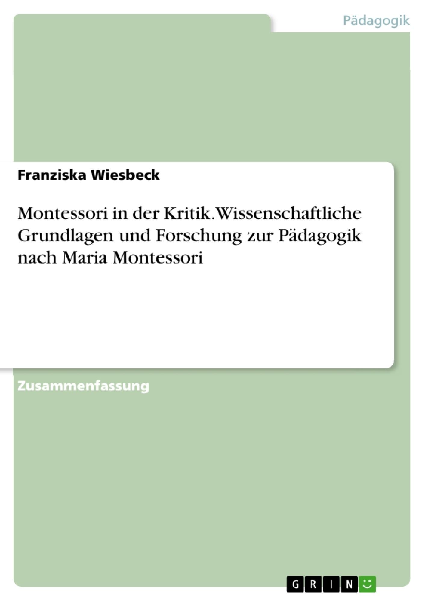 Titel: Montessori in der Kritik. Wissenschaftliche Grundlagen und Forschung zur Pädagogik nach Maria Montessori