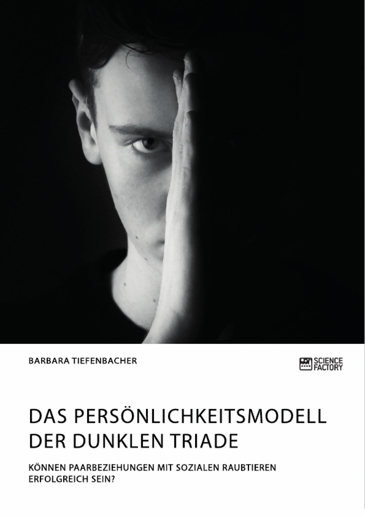 Titel: Das Persönlichkeitsmodell der dunklen Triade. Können Paarbeziehungen mit sozialen Raubtieren erfolgreich sein?