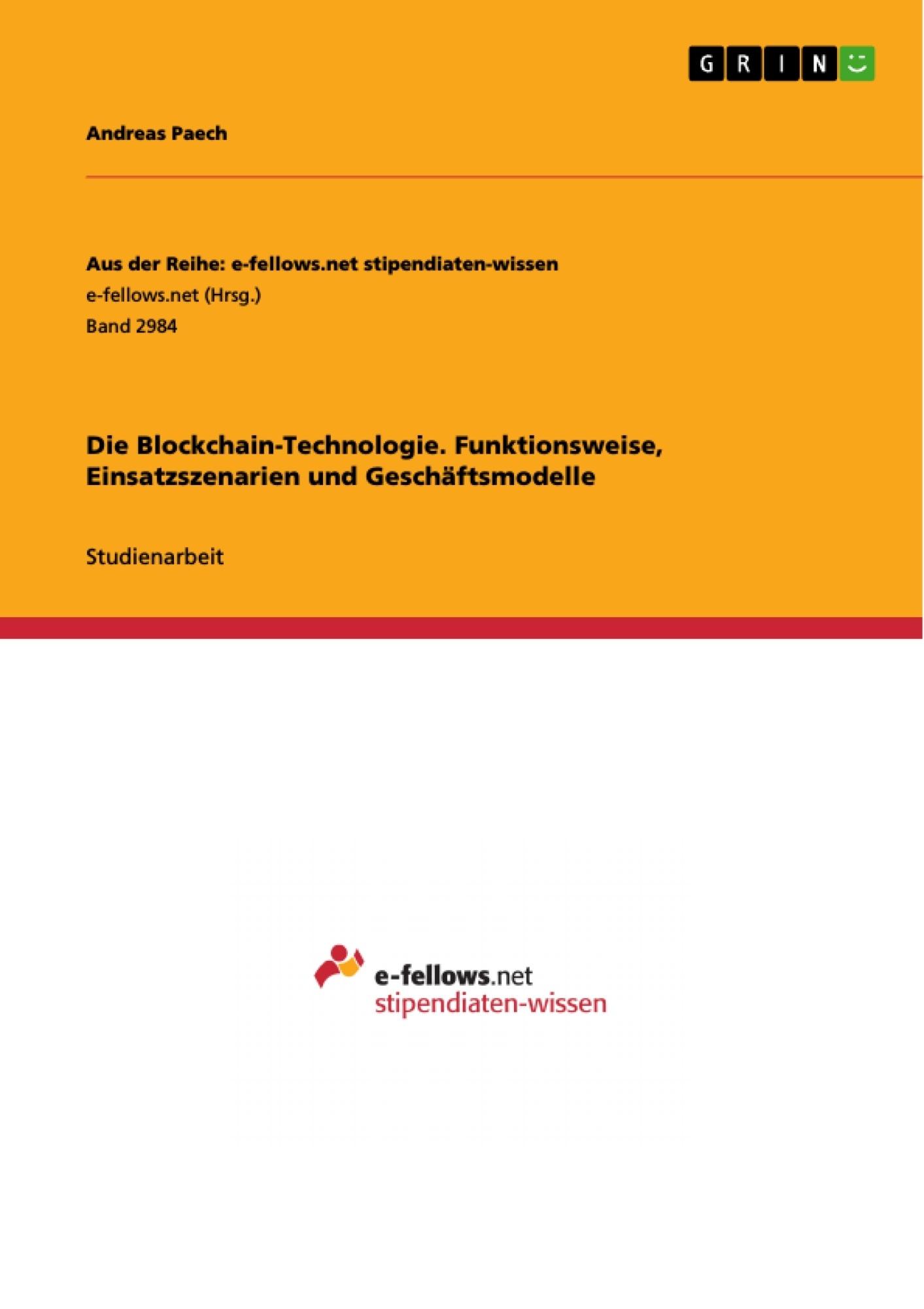 Titel: Die Blockchain-Technologie. Funktionsweise, Einsatzszenarien und Geschäftsmodelle