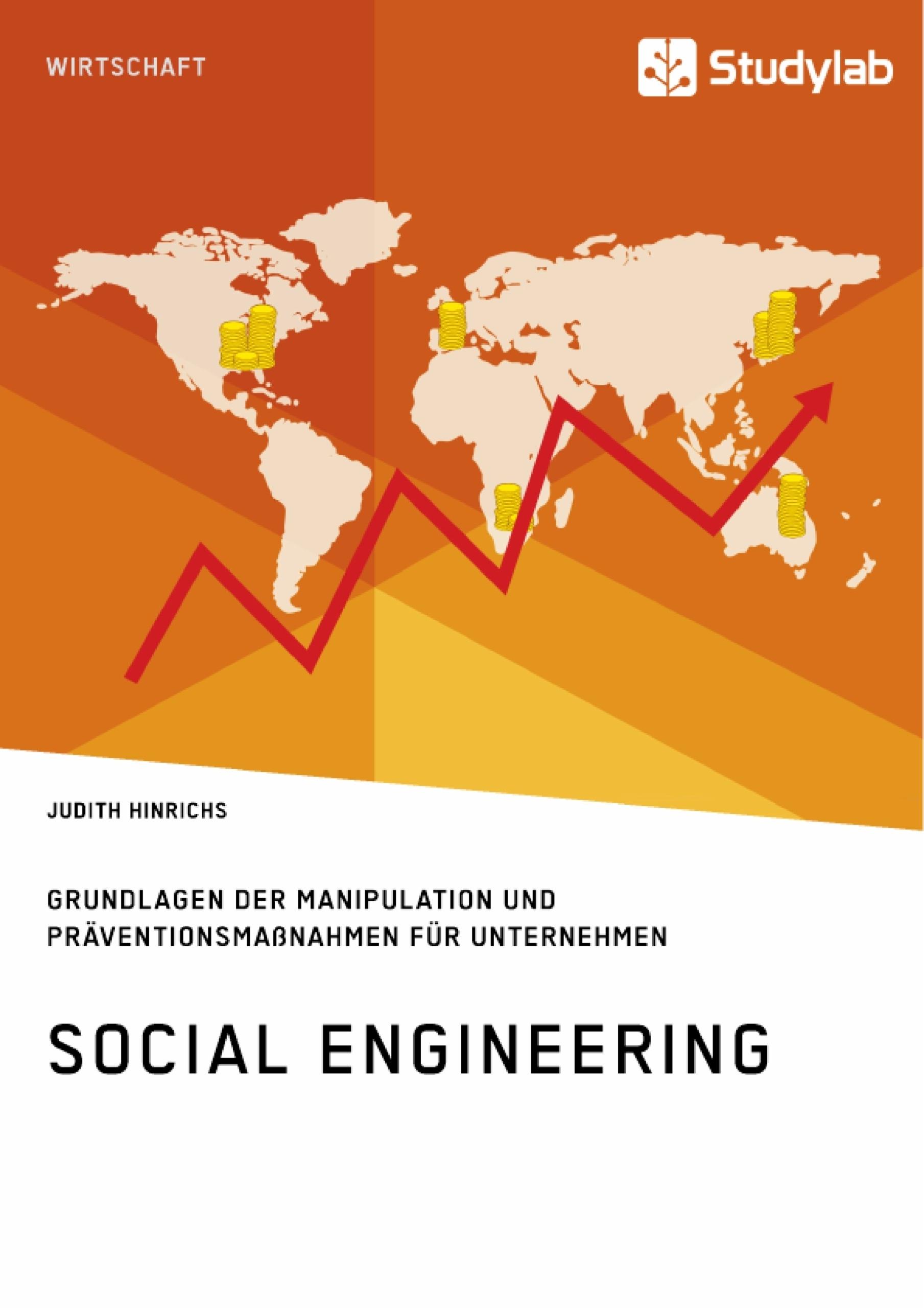 Titel: Social Engineering. Grundlagen der Manipulation und Präventionsmaßnahmen für Unternehmen