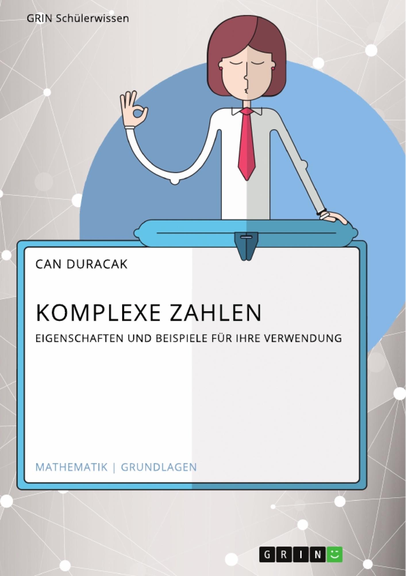 Titel: Komplexe Zahlen. Eigenschaften und Beispiele für ihre Verwendung