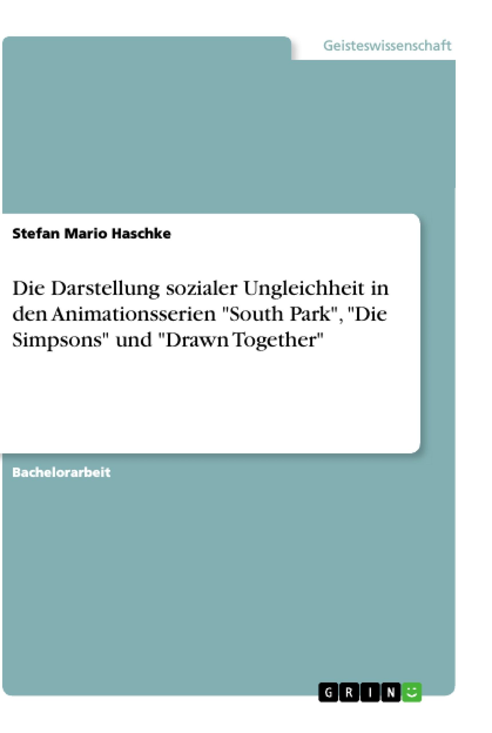 """Titel: Die Darstellung sozialer Ungleichheit in den Animationsserien """"South Park"""", """"Die Simpsons"""" und """"Drawn Together"""""""