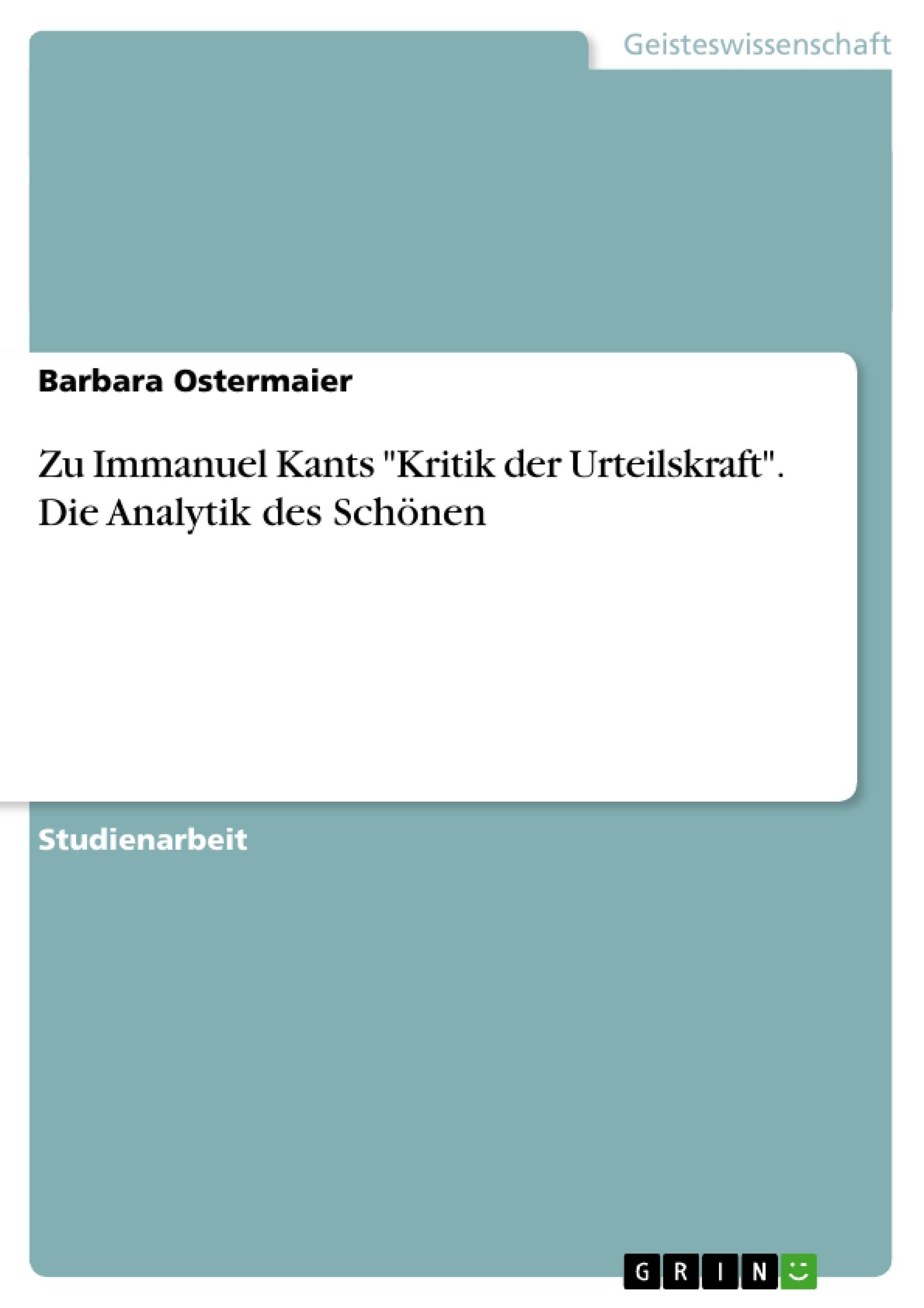 """Titel: Zu Immanuel Kants """"Kritik der Urteilskraft"""". Die Analytik des Schönen"""