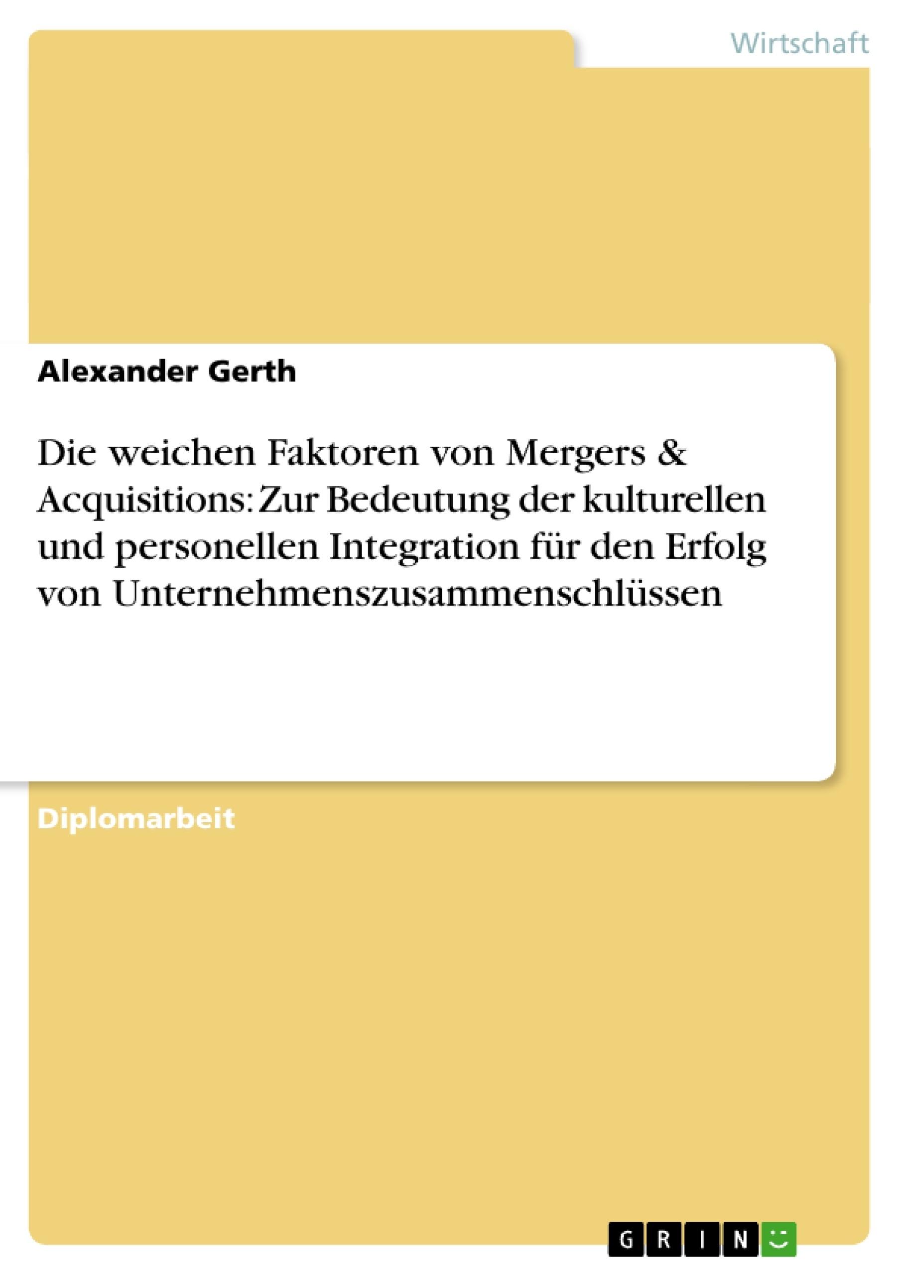 Titel: Die weichen Faktoren von Mergers & Acquisitions. Die Bedeutung der kulturellen und personellen Integration für den Erfolg von Unternehmenszusammenschlüssen