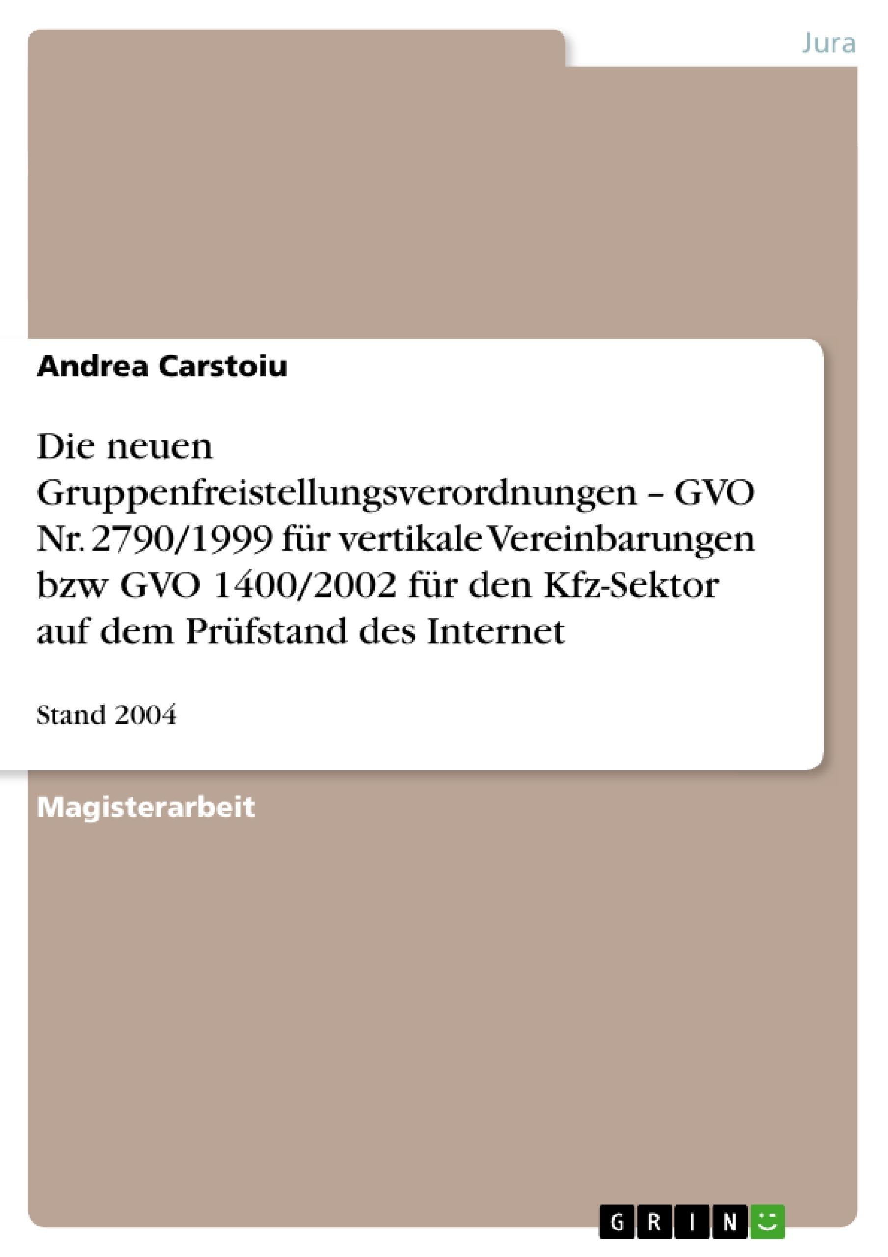 Titel: Die neuen Gruppenfreistellungsverordnungen – GVO Nr. 2790/1999 für vertikale Vereinbarungen bzw GVO 1400/2002 für den Kfz-Sektor auf dem Prüfstand des Internet