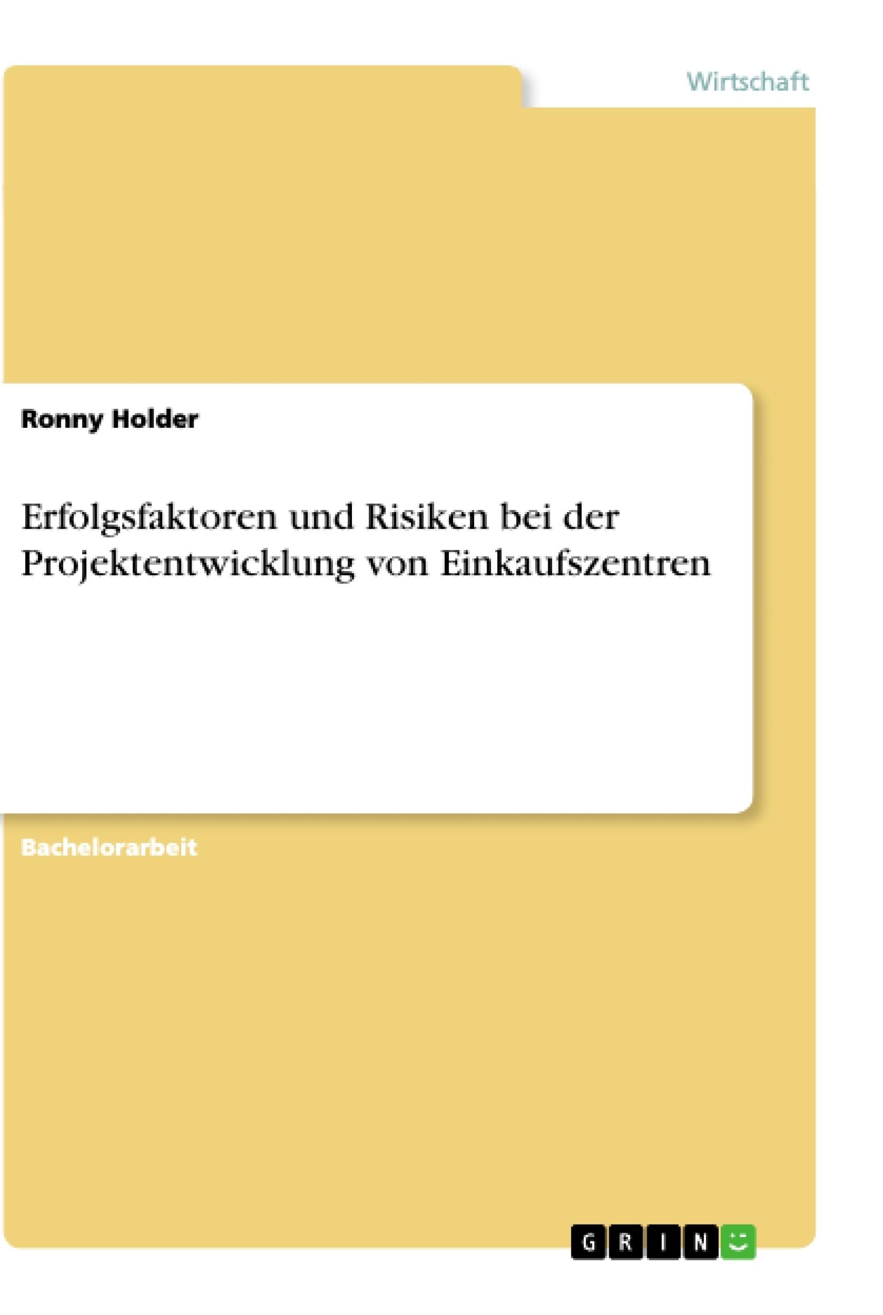 Titel: Erfolgsfaktoren und Risiken bei der Projektentwicklung von Einkaufszentren