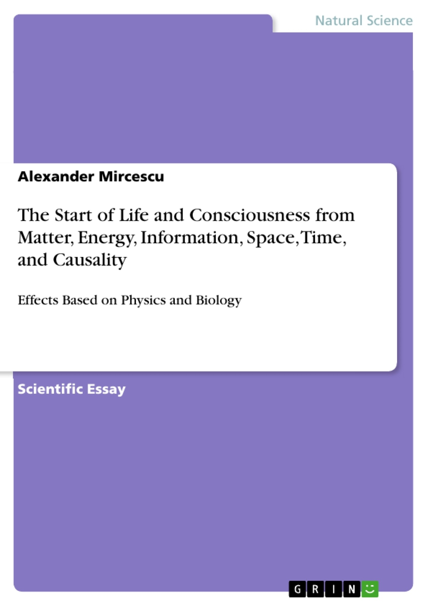 Title: The Start of Life and Consciousness from Matter, Energy, Information, Space, Time, and Causality