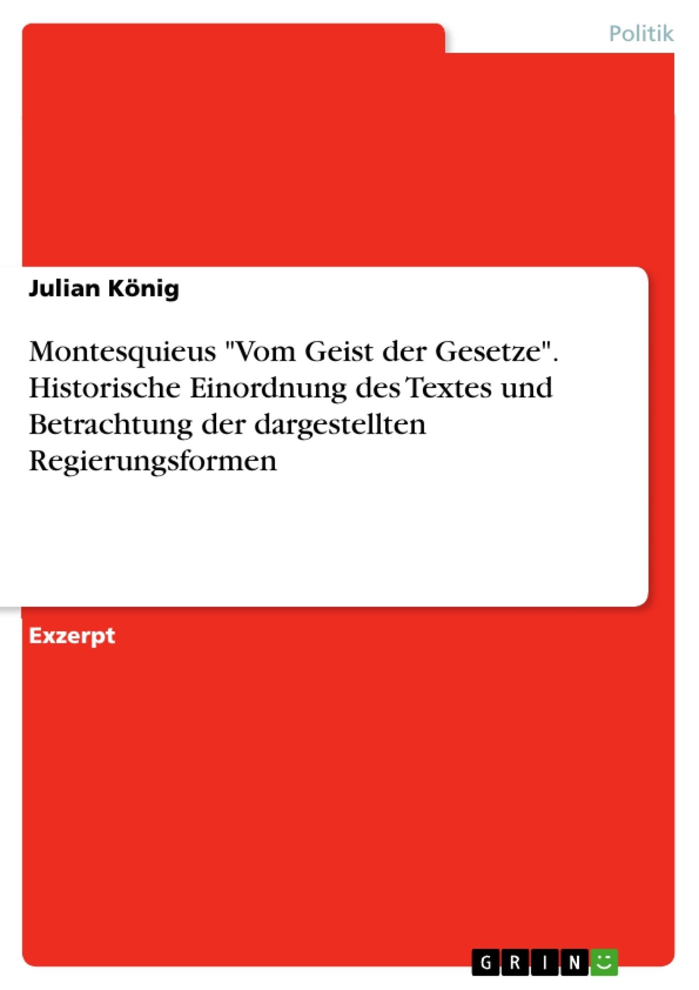 """Titel: Montesquieus """"Vom Geist der Gesetze"""". Historische Einordnung des Textes und Betrachtung der dargestellten Regierungsformen"""