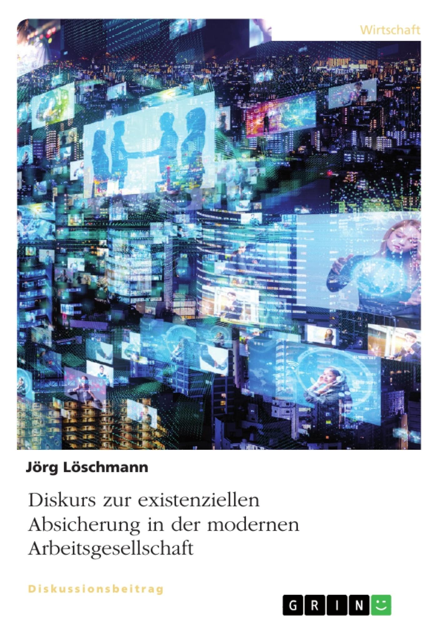 Titel: Diskurs zur existenziellen Absicherung in der modernen Arbeitsgesellschaft