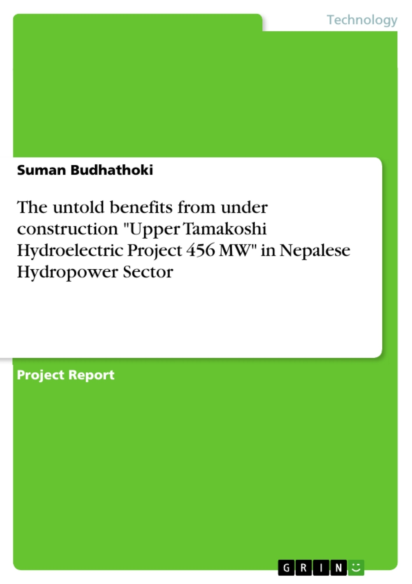 """Title: The untold benefits from under construction """"Upper Tamakoshi Hydroelectric Project 456 MW"""" in Nepalese Hydropower Sector"""