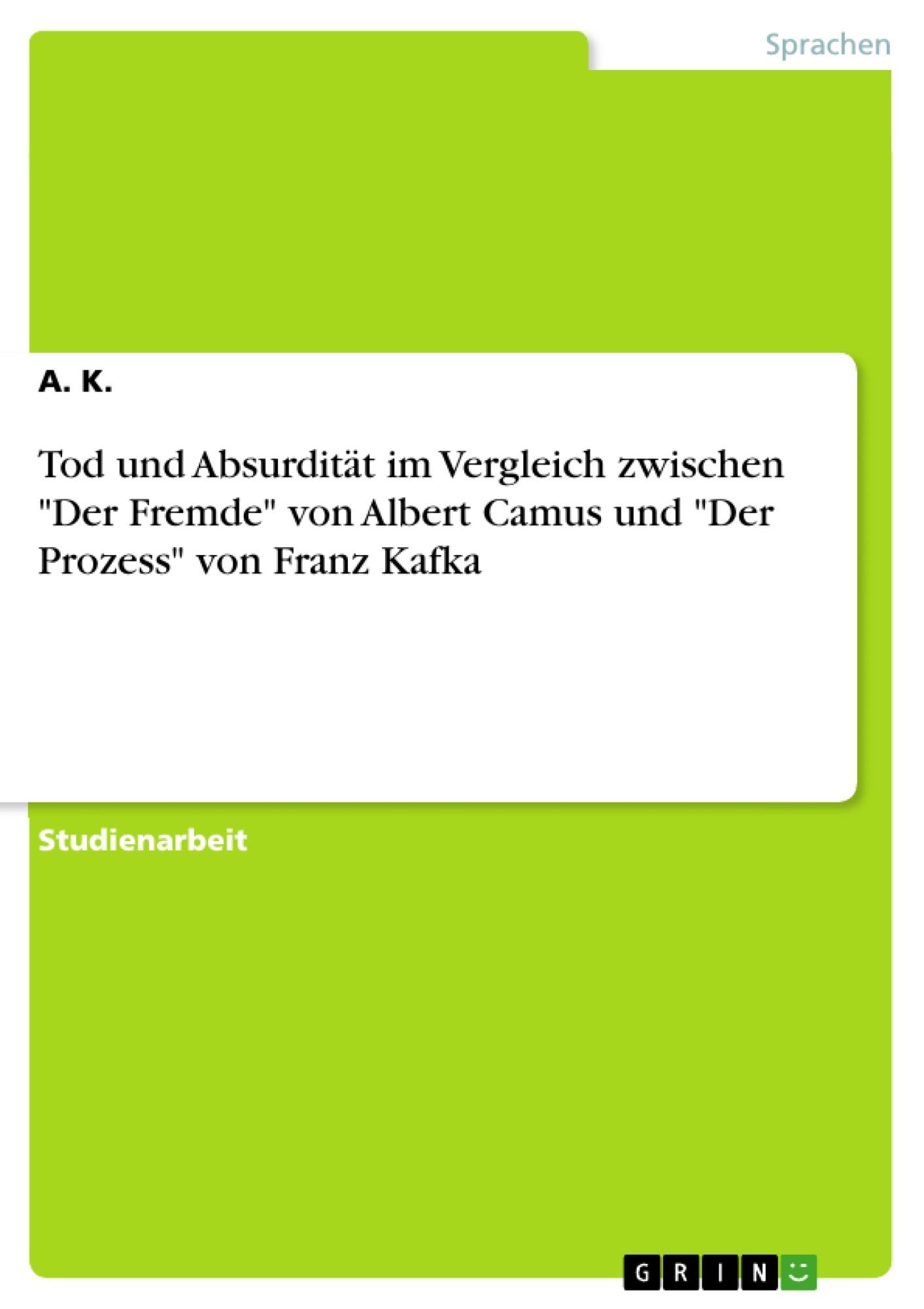 """Titel: Tod und Absurdität im Vergleich zwischen """"Der Fremde"""" von Albert Camus und """"Der Prozess"""" von Franz Kafka"""