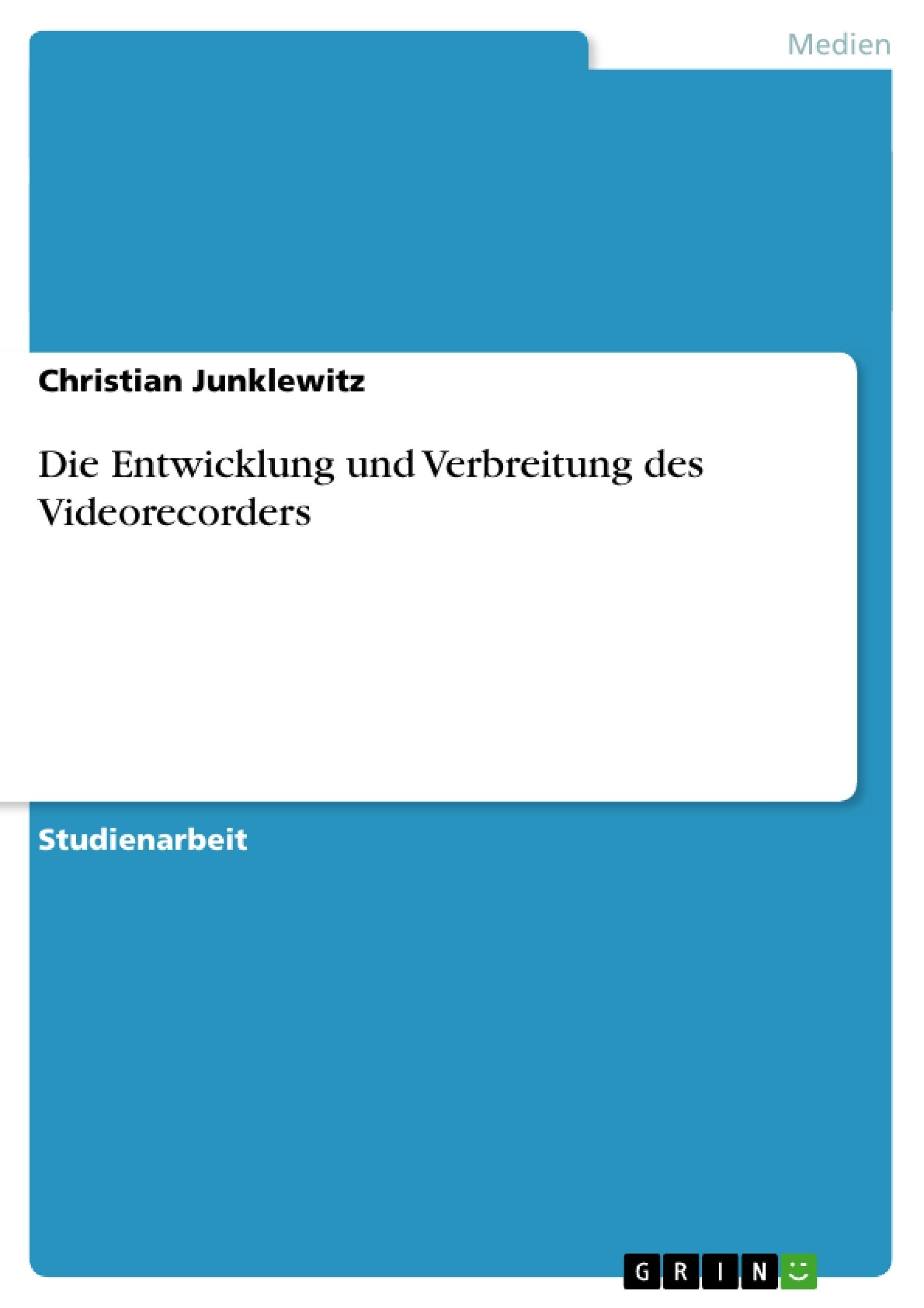 Titel: Die Entwicklung und Verbreitung des Videorecorders