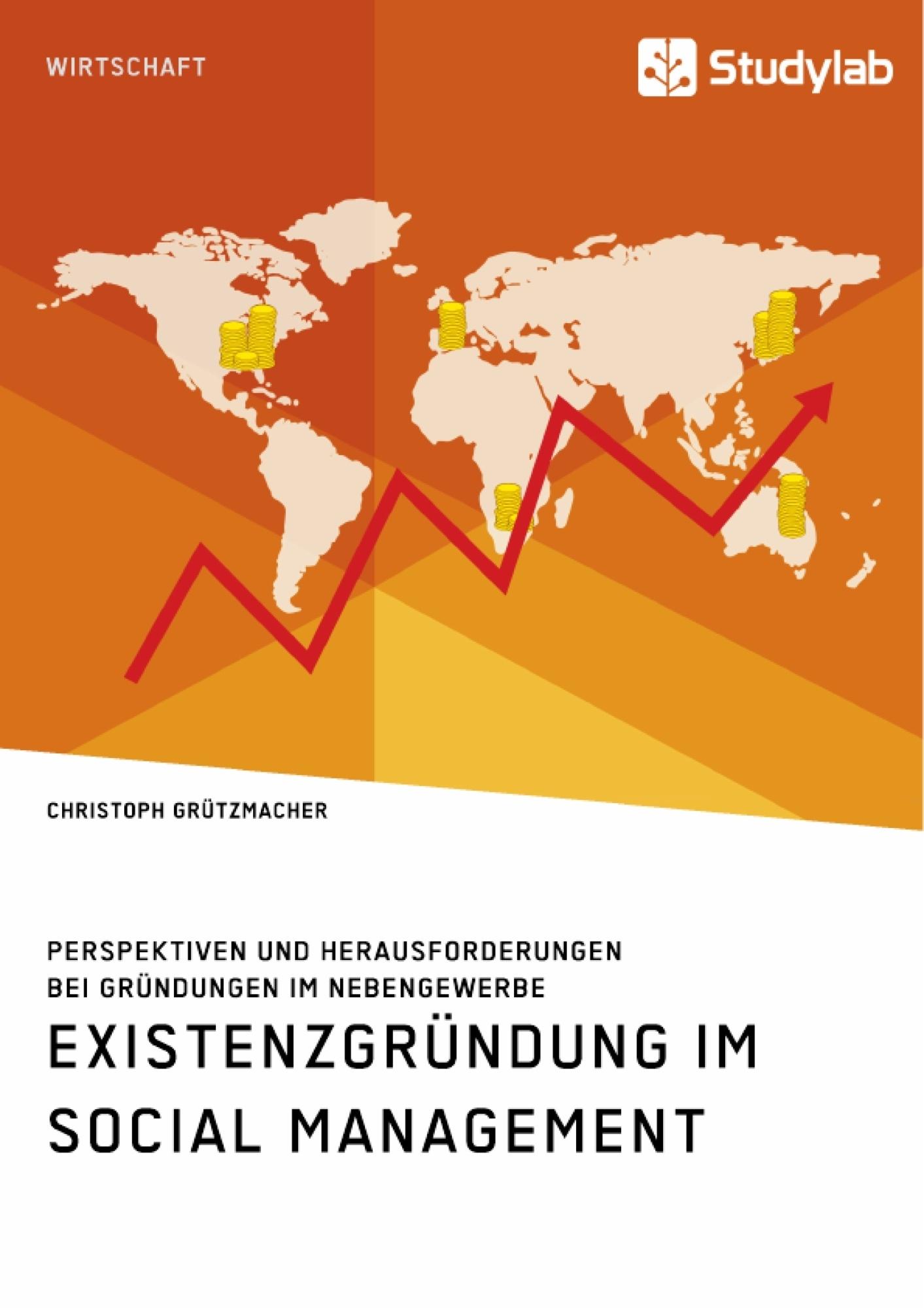 Titel: Existenzgründung im Social Management. Perspektiven und Herausforderungen bei Gründungen im Nebengewerbe