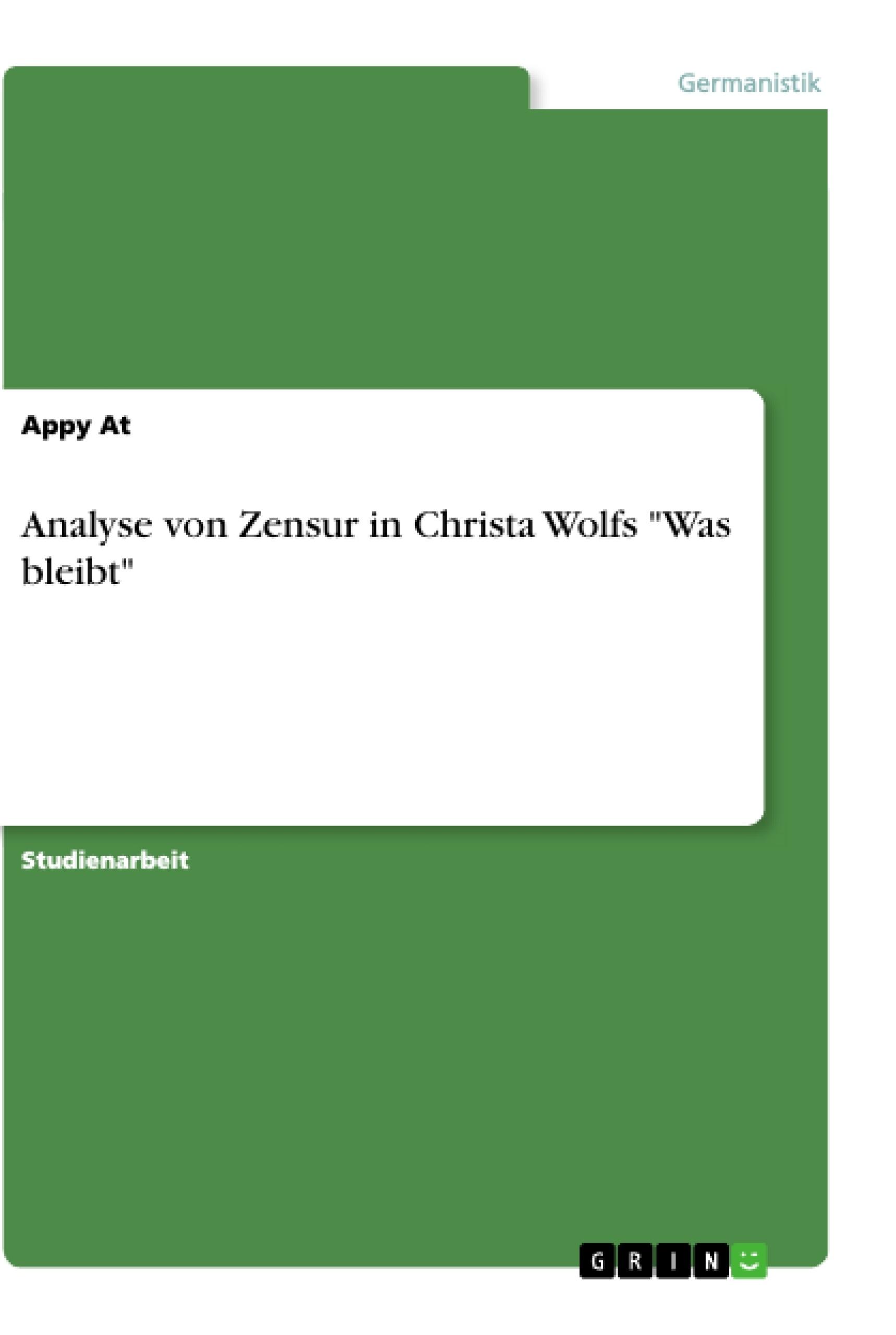 """Titel: Analyse von Zensur in Christa Wolfs """"Was bleibt"""""""
