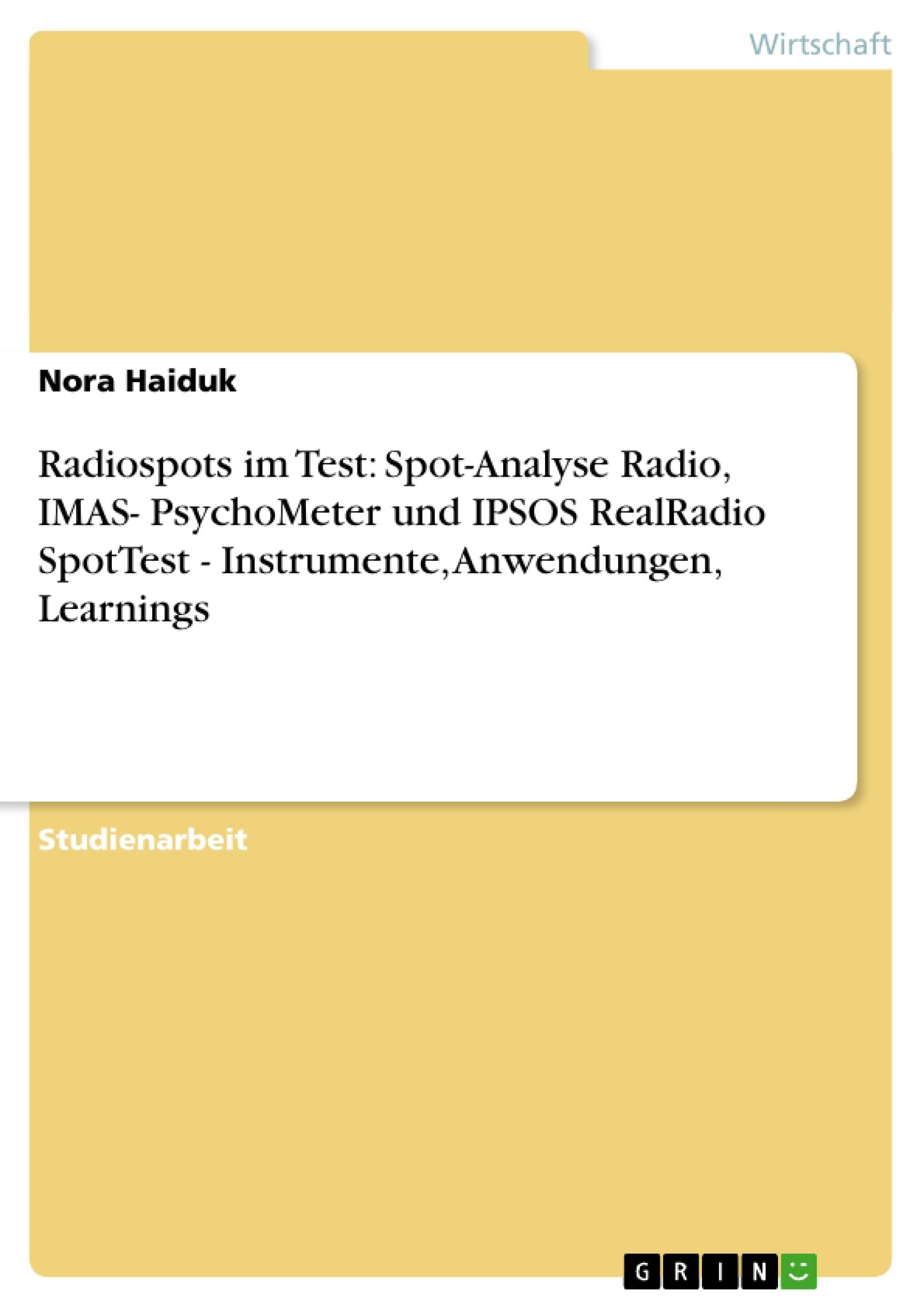 Titel: Radiospots im Test: Spot-Analyse Radio, IMAS- PsychoMeter und IPSOS RealRadio SpotTest - Instrumente, Anwendungen, Learnings