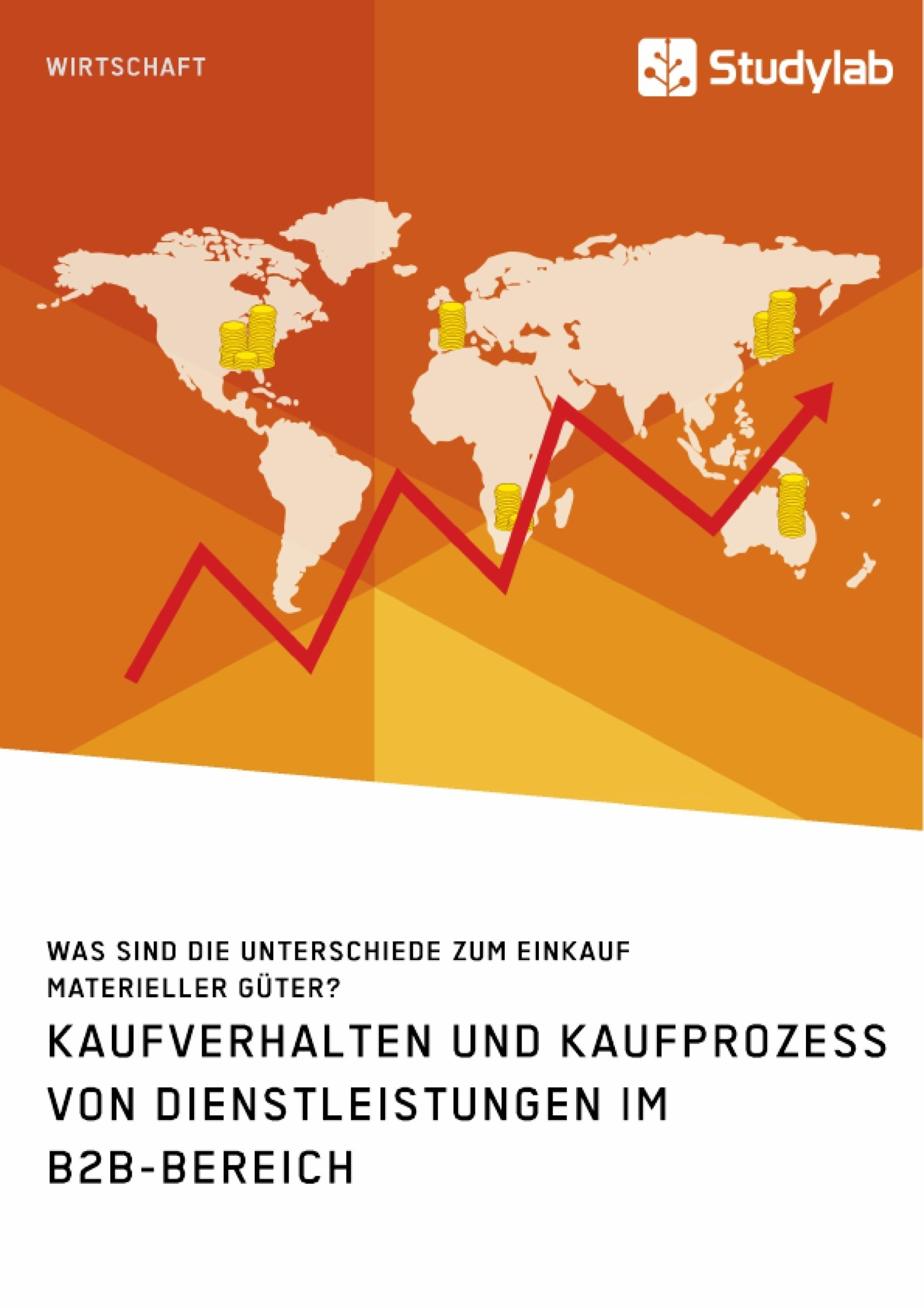 Titel: Kaufverhalten und Kaufprozess von Dienstleistungen im B2B-Bereich. Was sind die Unterschiede zum Einkauf materieller Güter?