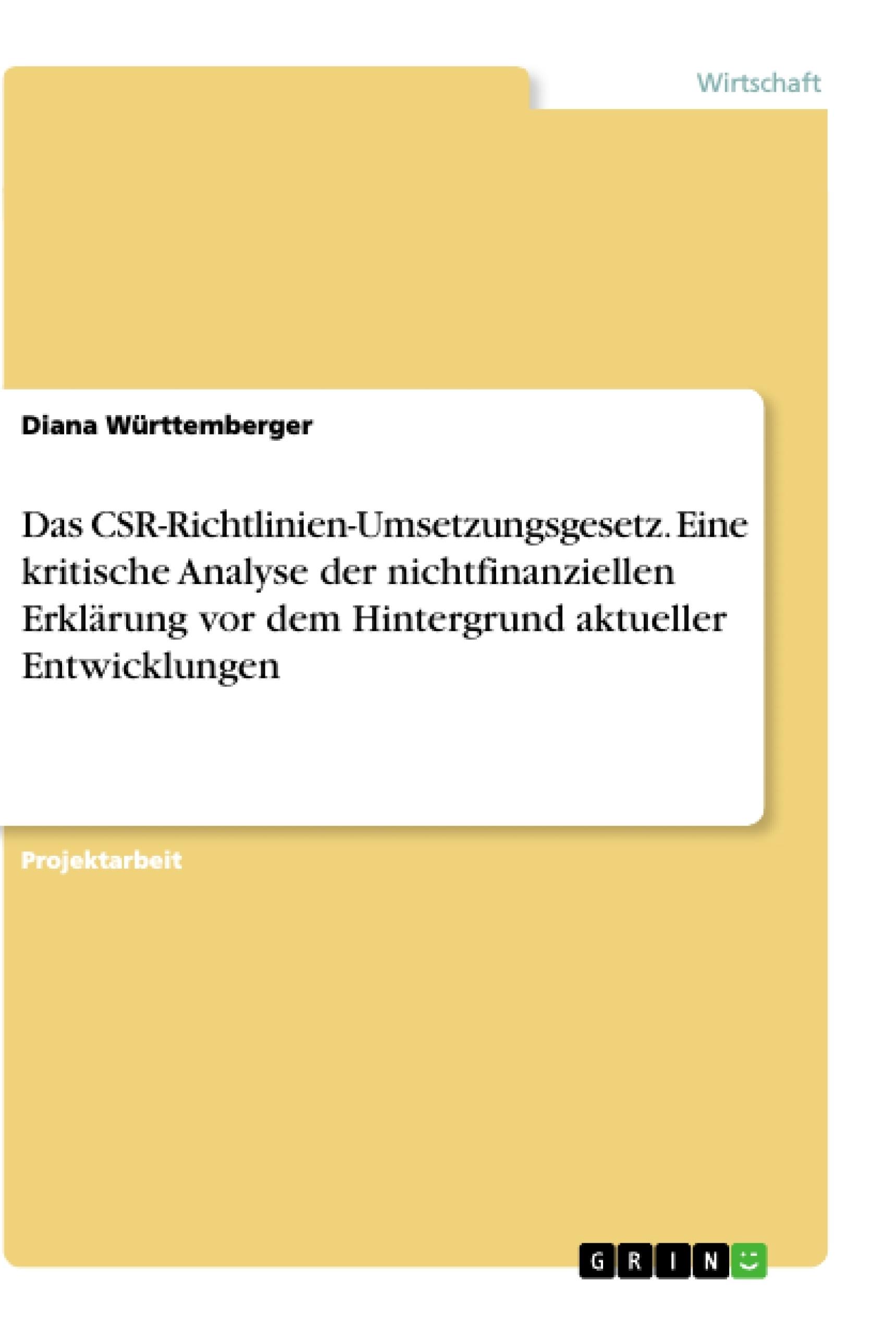 Titel: Das CSR-Richtlinien-Umsetzungsgesetz. Eine kritische Analyse der nichtfinanziellen Erklärung vor dem Hintergrund aktueller Entwicklungen