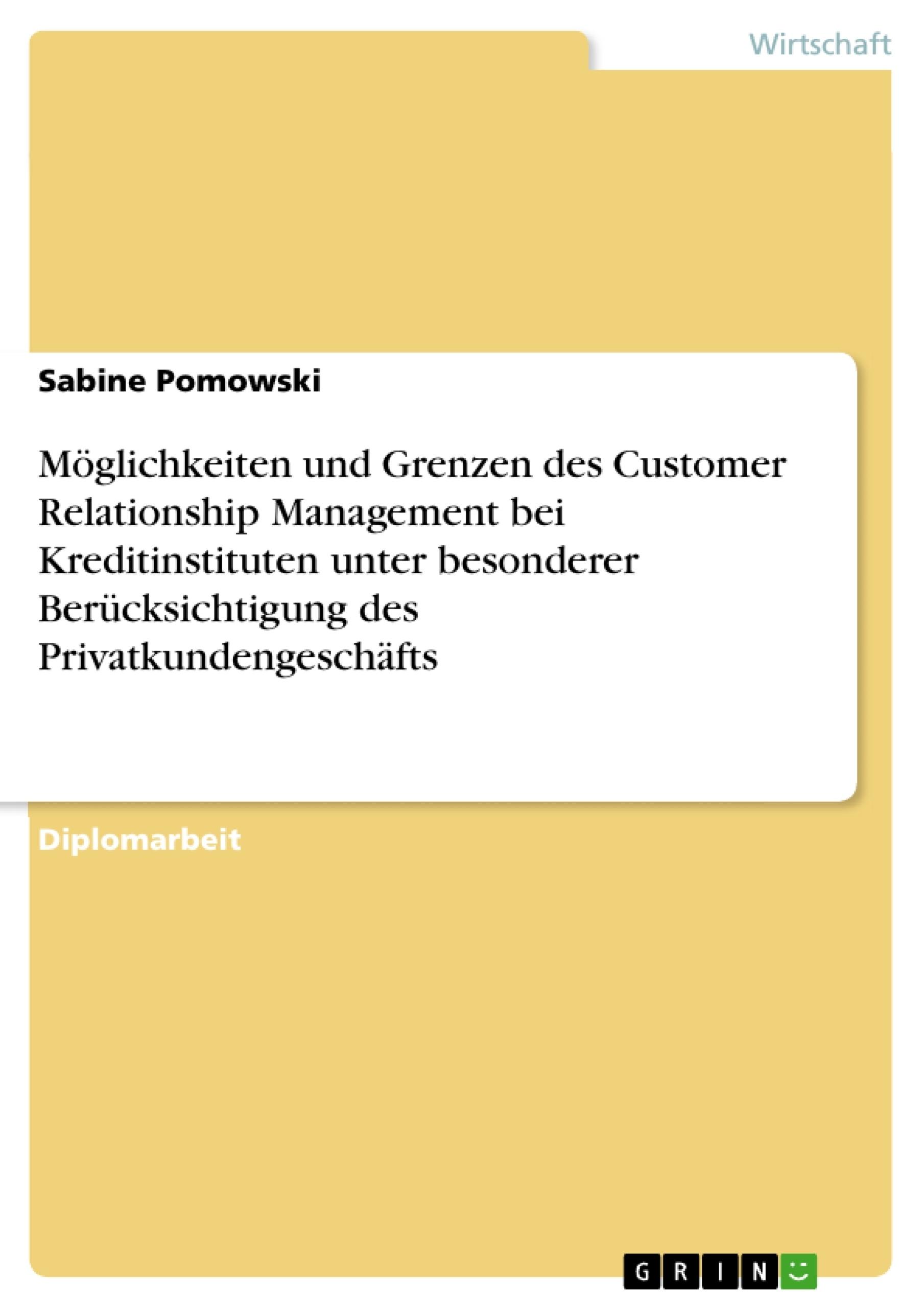 Titel: Möglichkeiten und Grenzen des Customer Relationship Management bei Kreditinstituten unter besonderer Berücksichtigung des Privatkundengeschäfts