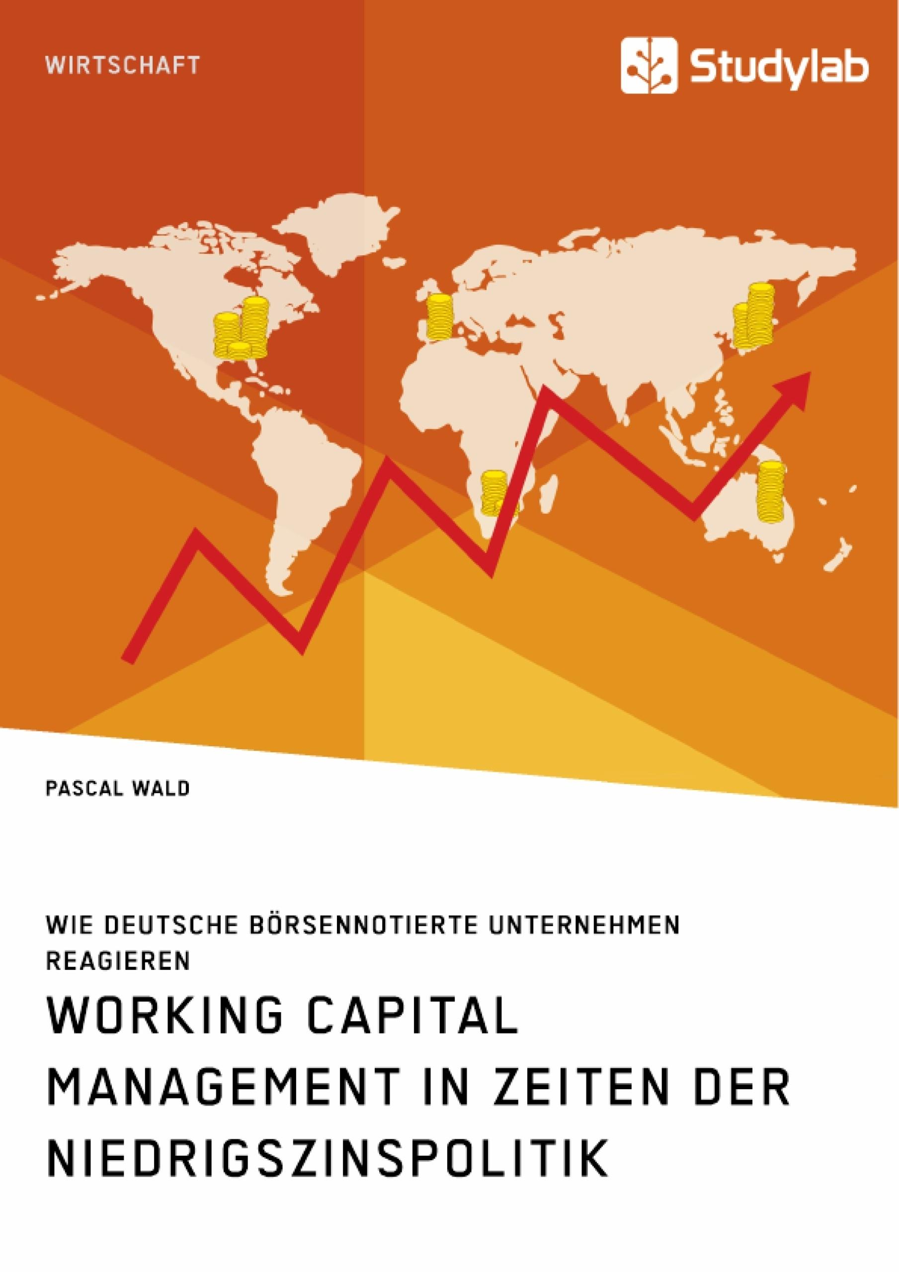 Titel: Working Capital Management in Zeiten der Niedrigszinspolitik. Wie deutsche börsennotierte Unternehmen reagieren