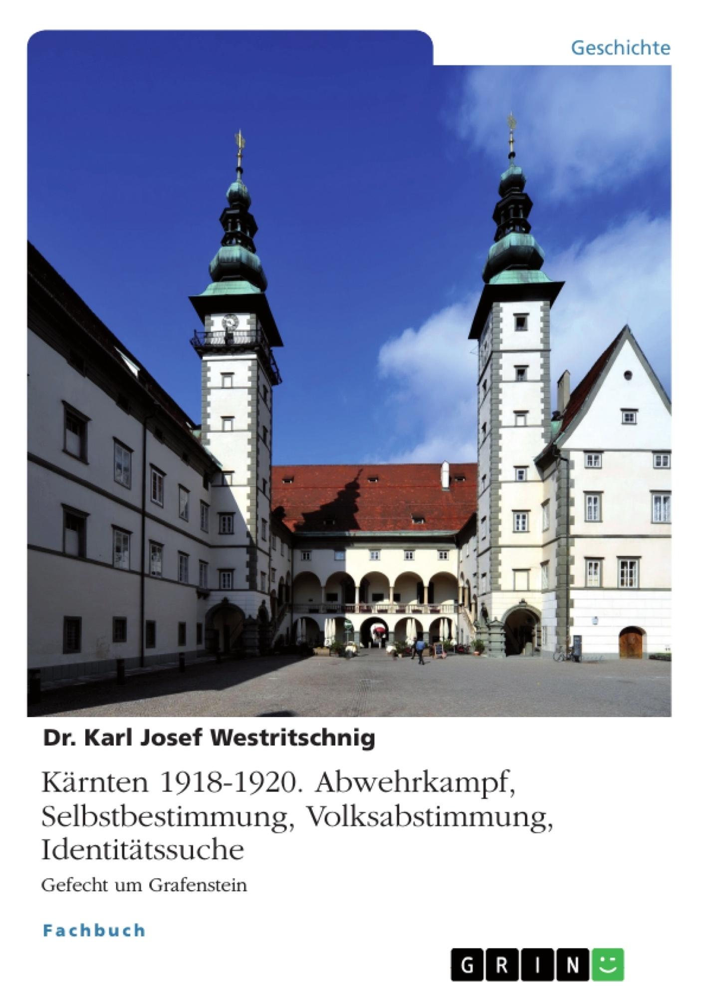 Titel: Kärnten 1918-1920. Abwehrkampf, Selbstbestimmung, Volksabstimmung, Identitätssuche
