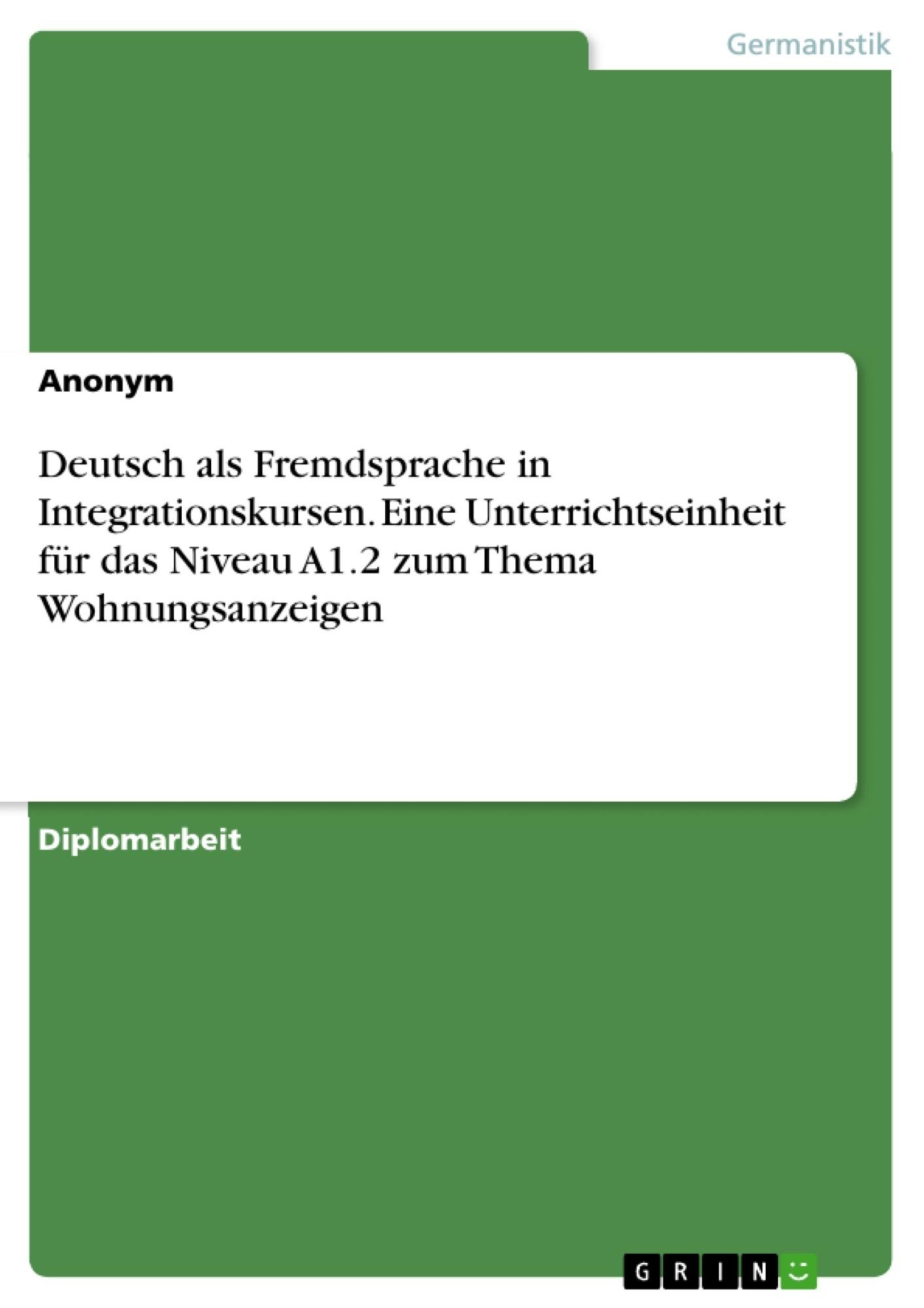 Titel: Deutsch als Fremdsprache in Integrationskursen. Eine Unterrichtseinheit für das Niveau A1.2 zum Thema Wohnungsanzeigen