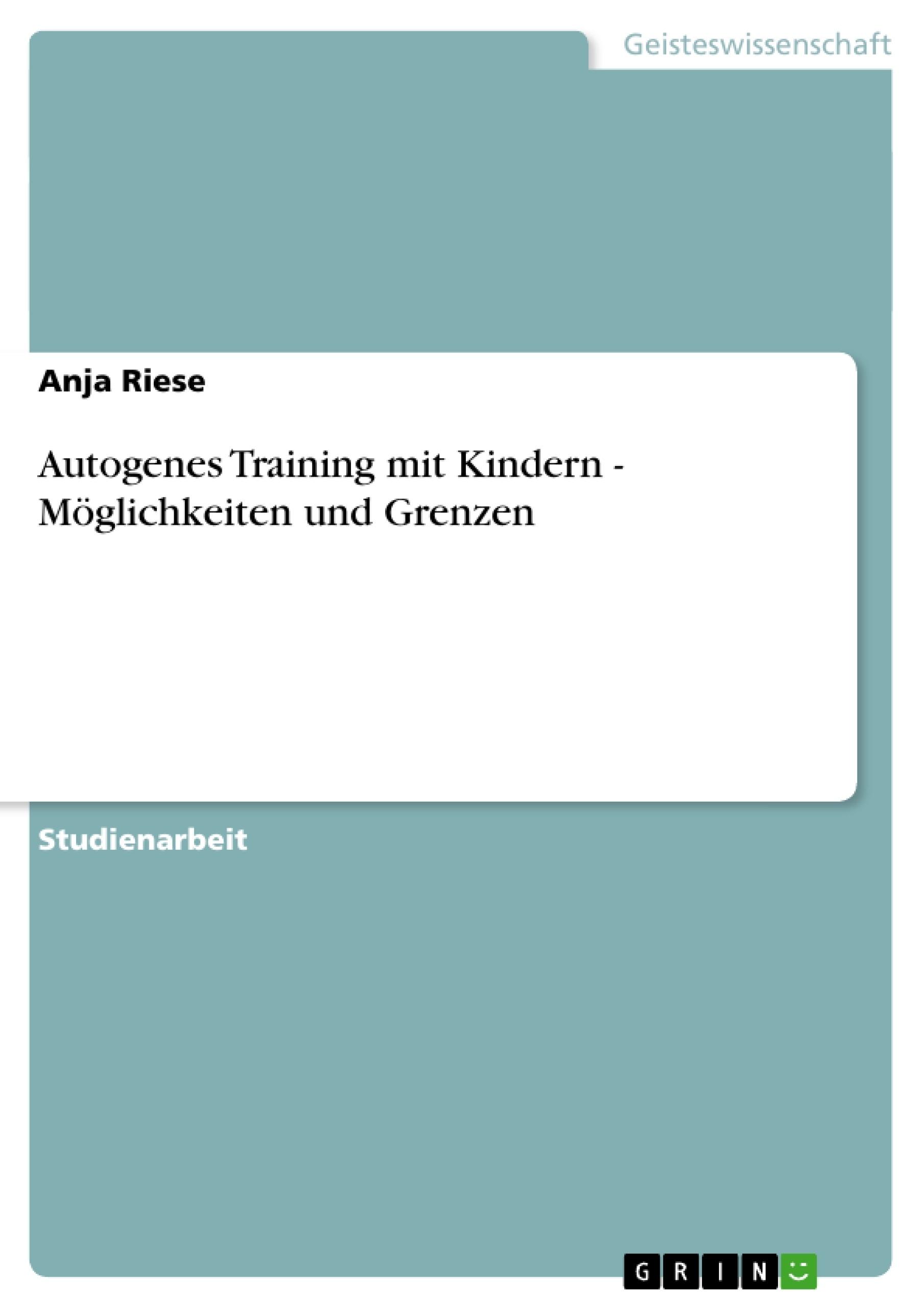 Titel: Autogenes Training mit Kindern - Möglichkeiten und Grenzen