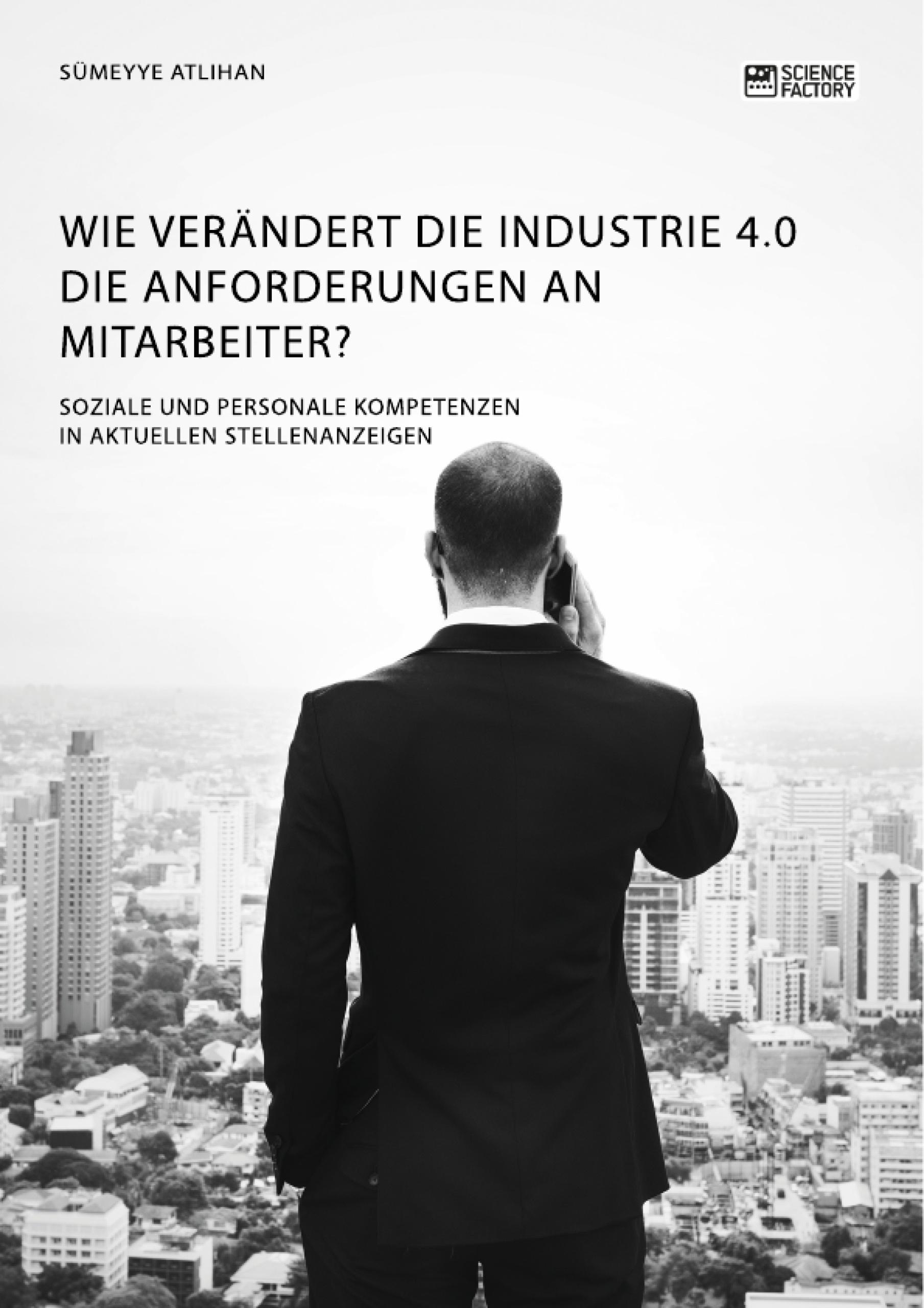 Titel: Wie verändert die Industrie 4.0 die Anforderungen an Mitarbeiter? Soziale und personale Kompetenzen in aktuellen Stellenanzeigen