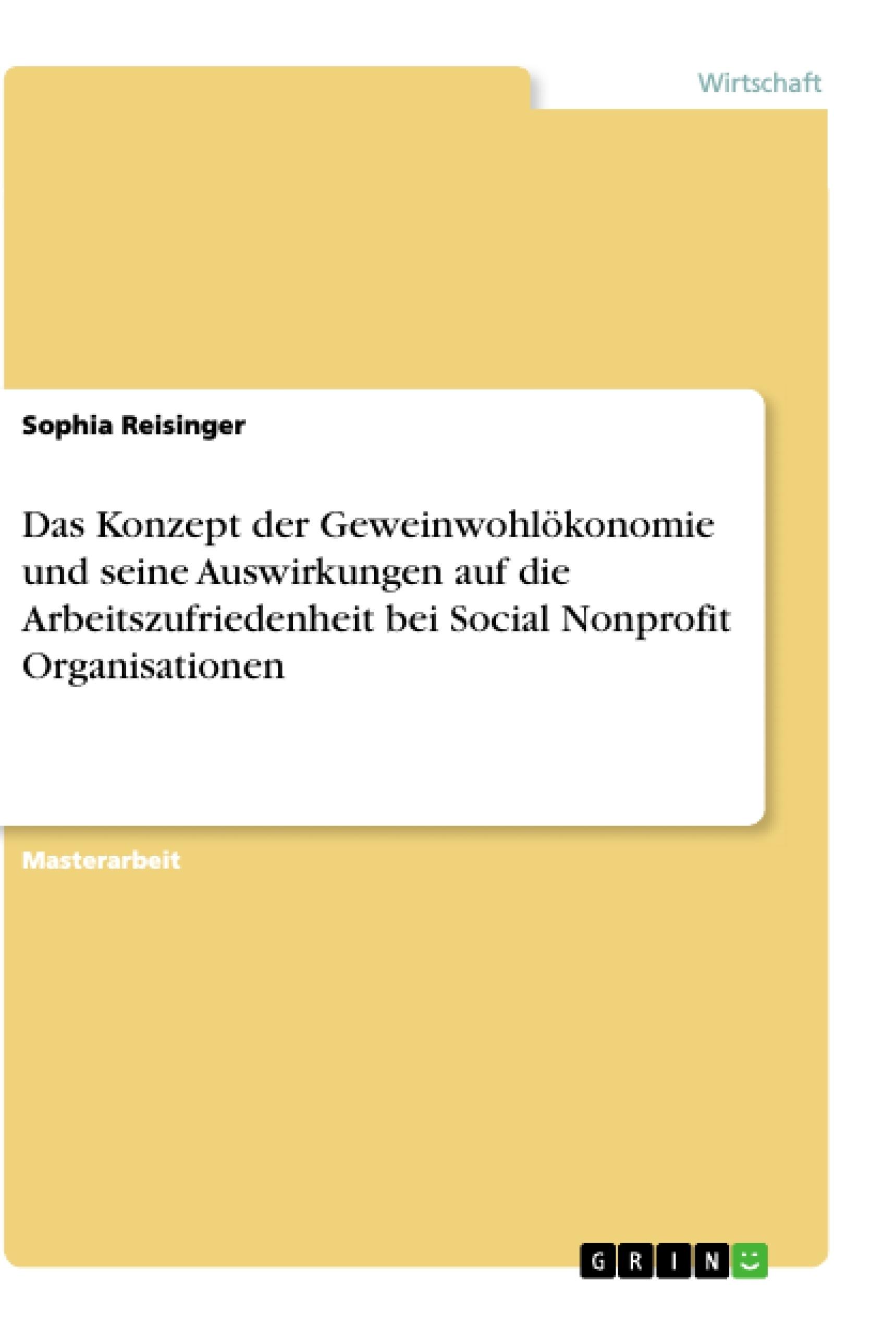 Titel: Das Konzept der Geweinwohlökonomie und seine Auswirkungen auf die Arbeitszufriedenheit bei Social Nonprofit Organisationen