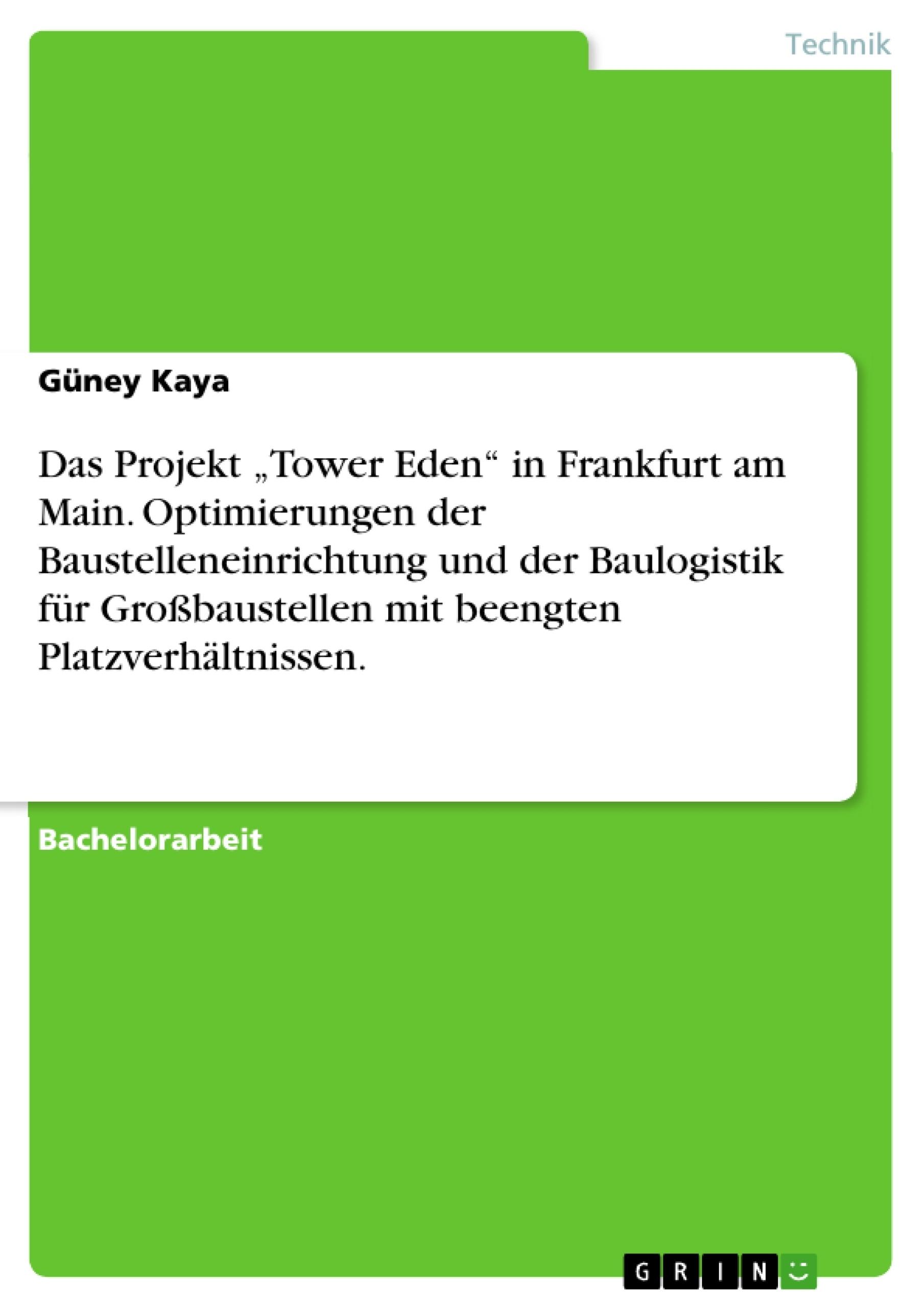 """Titel: Das Projekt """"Tower Eden"""" in Frankfurt am Main. Optimierungen der Baustelleneinrichtung und der Baulogistik für Großbaustellen mit beengten Platzverhältnissen."""