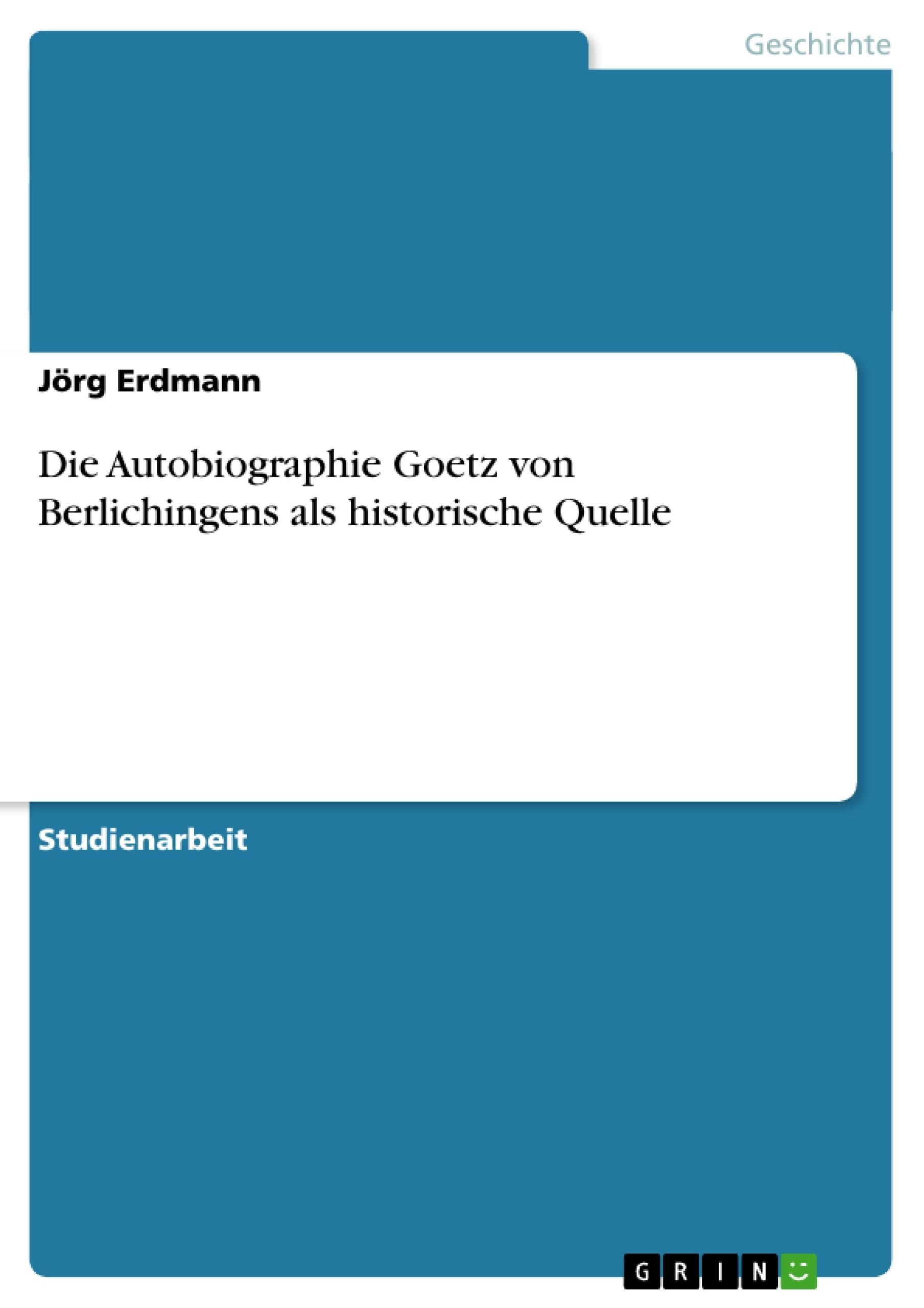 Titel: Die Autobiographie Goetz von Berlichingens als historische Quelle