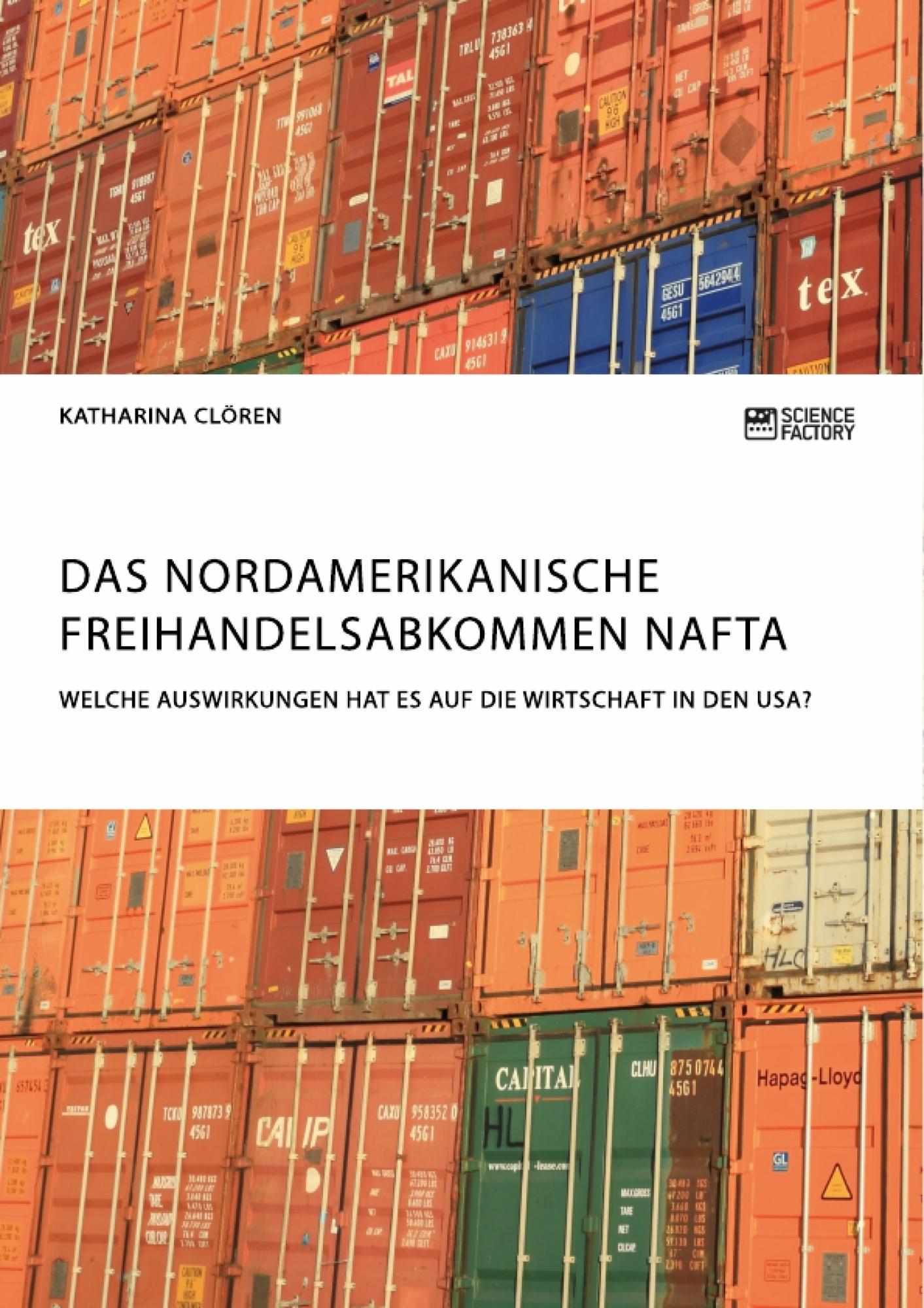 Titel: Das Nordamerikanische Freihandelsabkommen NAFTA. Welche Auswirkungen hat es auf die Wirtschaft in den USA?