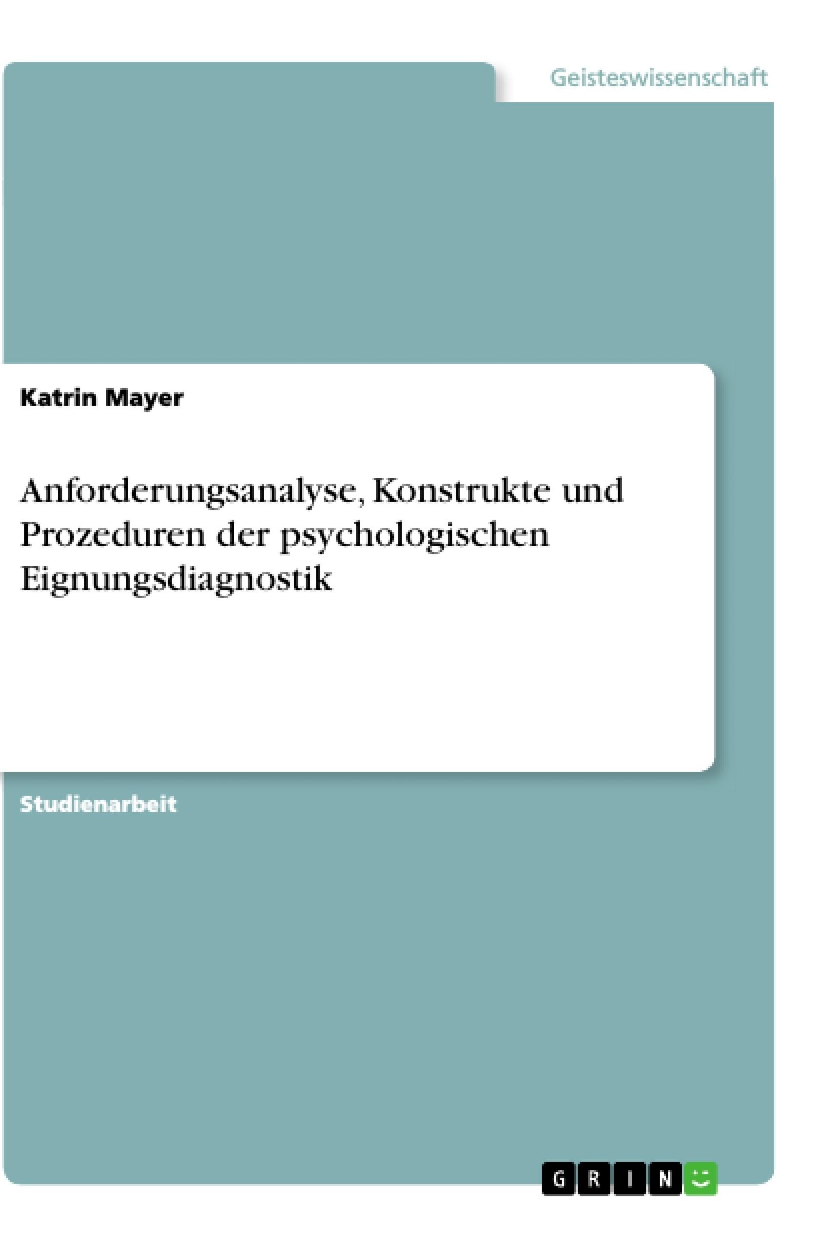 Titel: Anforderungsanalyse, Konstrukte und Prozeduren der psychologischen Eignungsdiagnostik