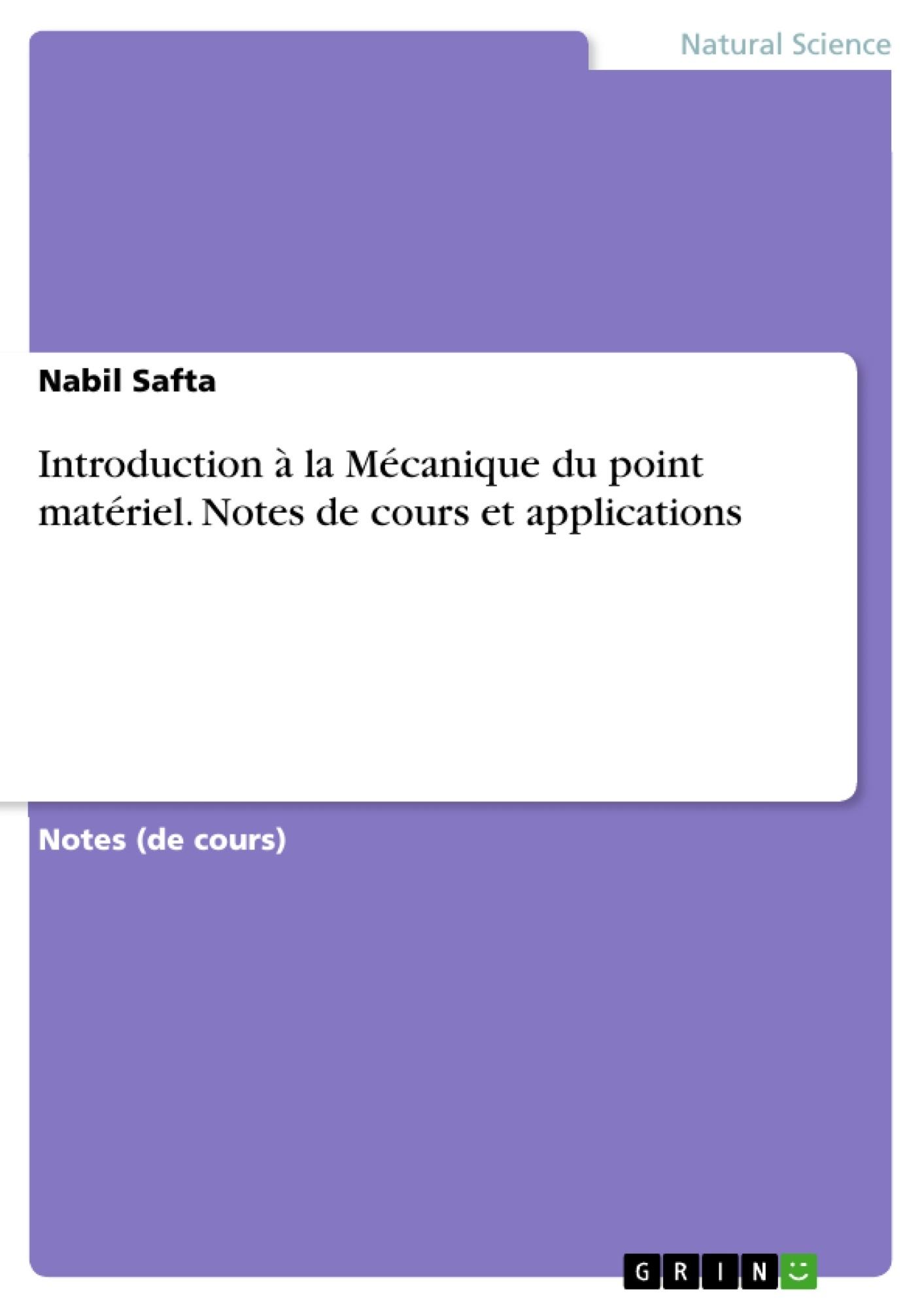 Titre: Introduction à la Mécanique du point matériel. Notes de cours et applications